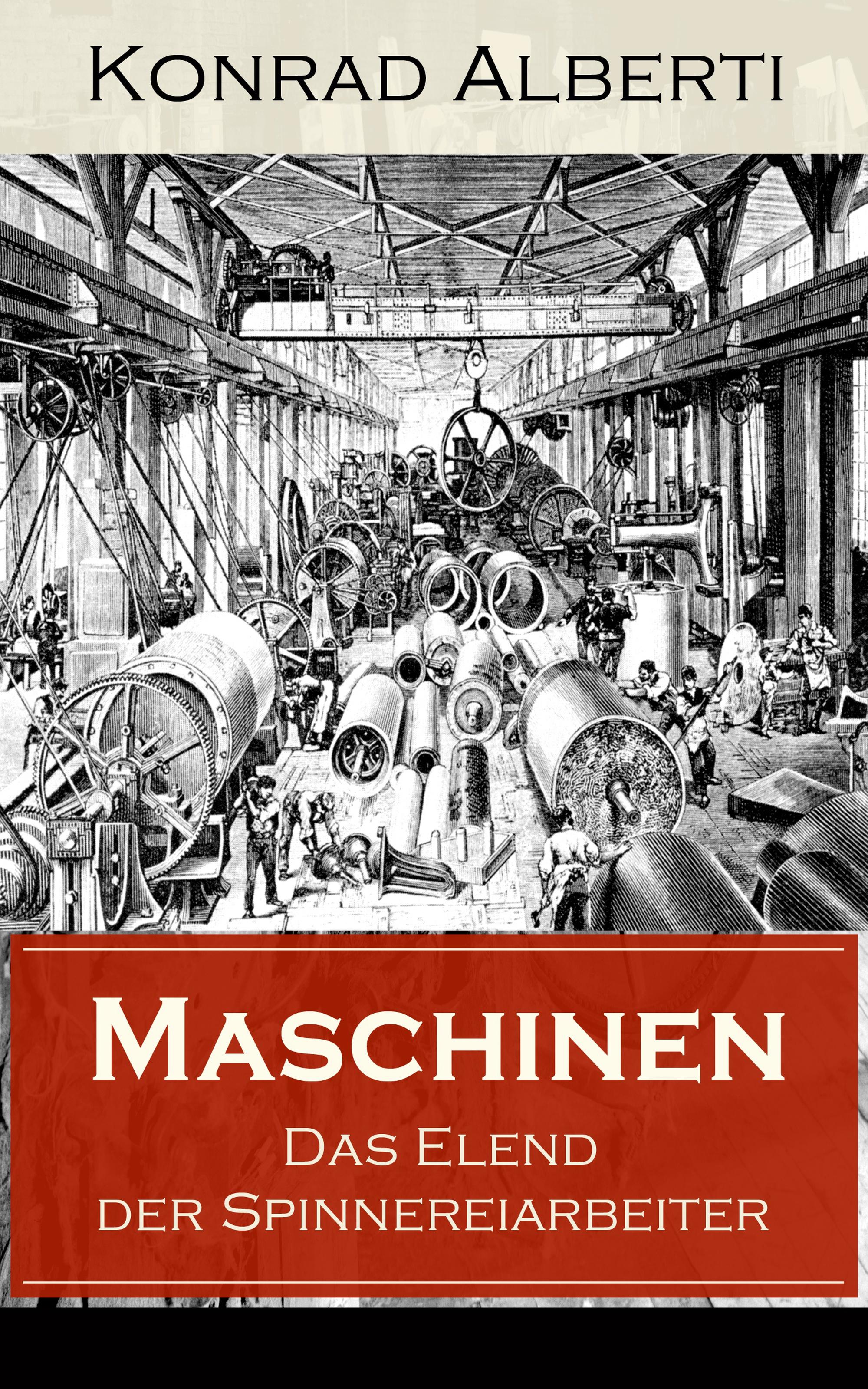 Konrad Alberti Maschinen - Das Elend der Spinnereiarbeiter bernd ponick grundlagen elektrischer maschinen