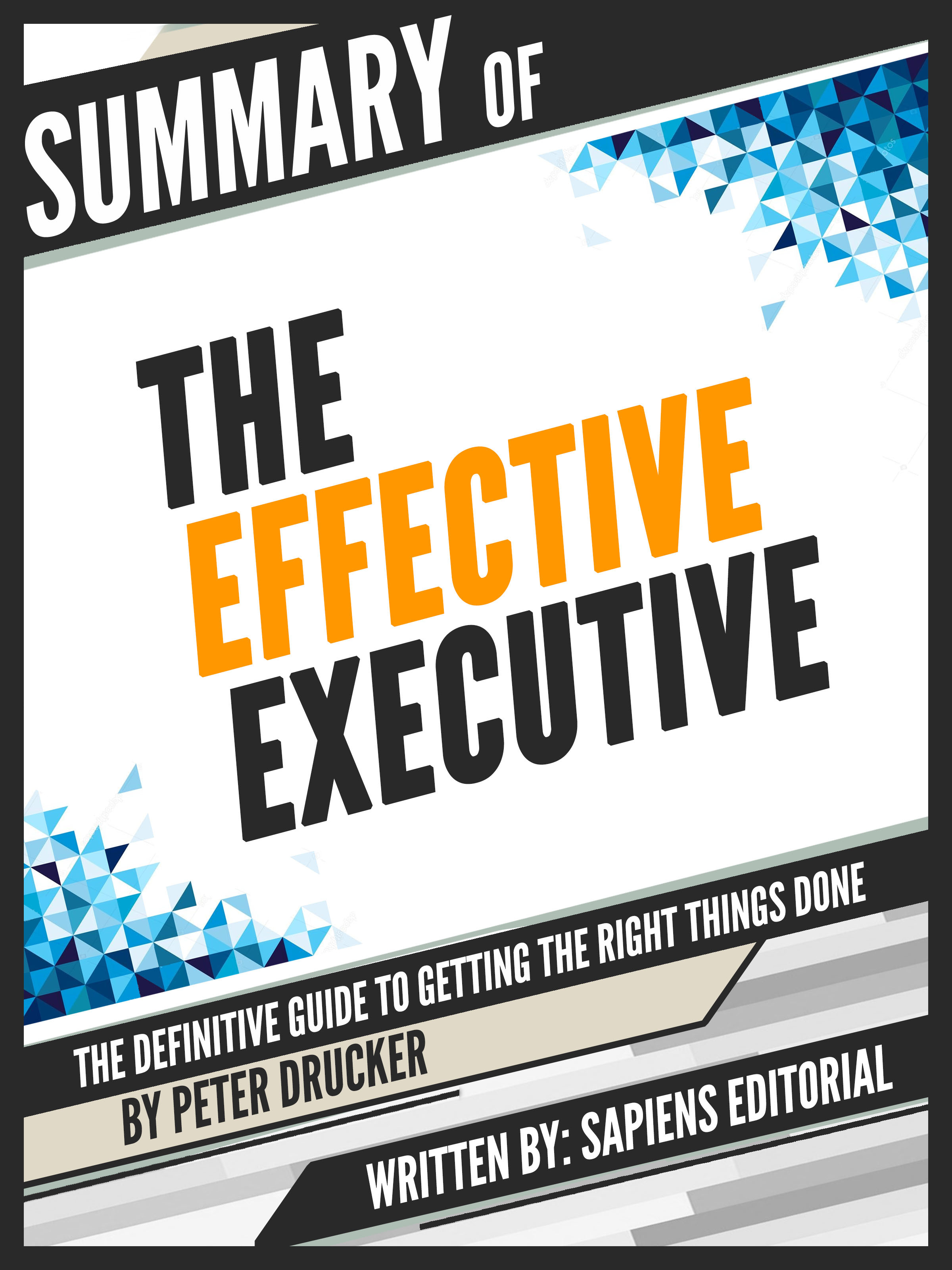 Sapiens Editorial Summary Of The Effective Executive: The Definitive Guide To Getting The Right Things Done - By Peter Drucker daniel brian the definitive guide to berkeley db xml