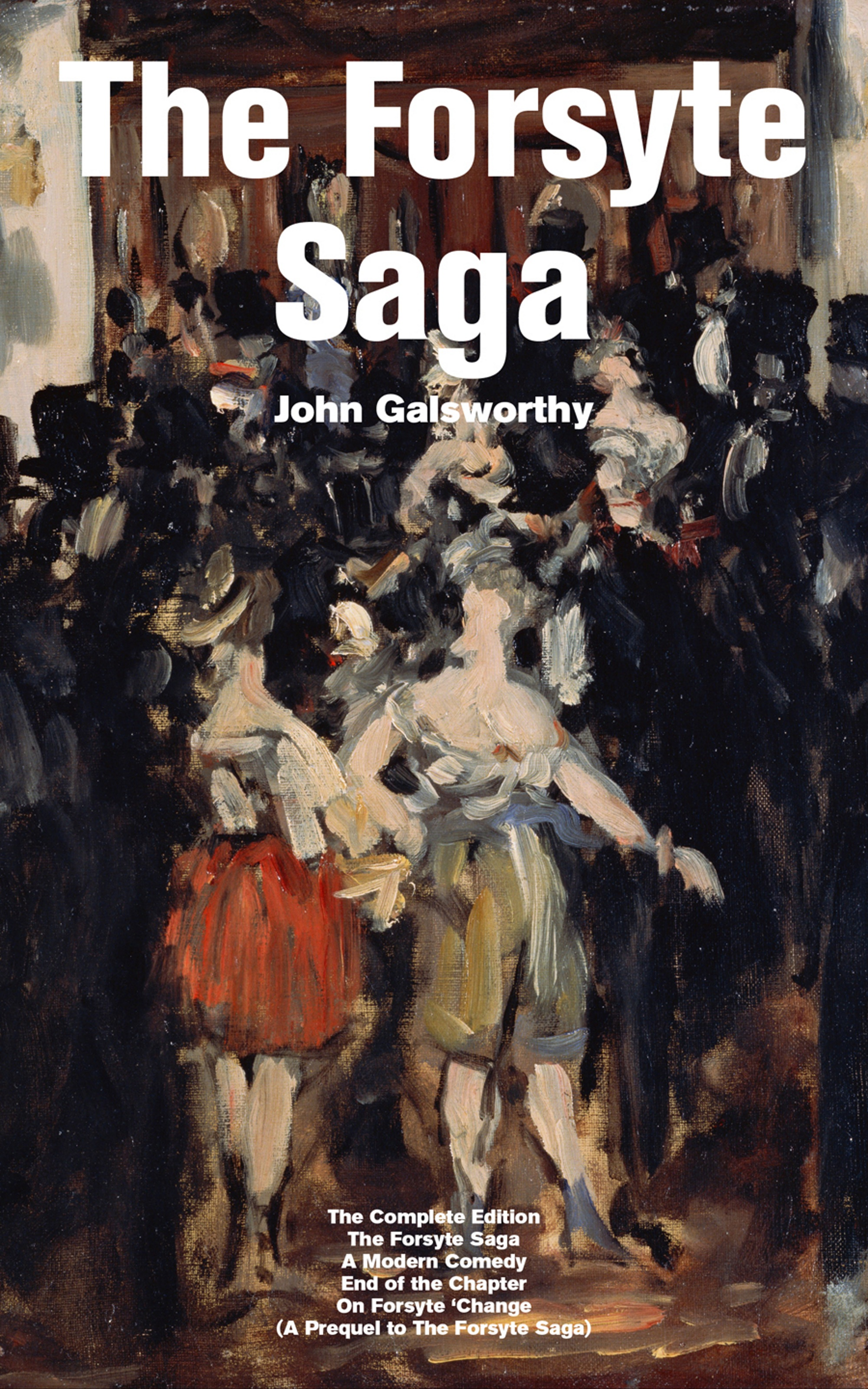 John Galsworthy The Forsyte Saga - The Complete Edition: The Forsyte Saga + A Modern Comedy + End of the Chapter + On Forsyte 'Change (A Prequel to The Forsyte Saga) john row the historie of the kirk of scotland icelandic edition
