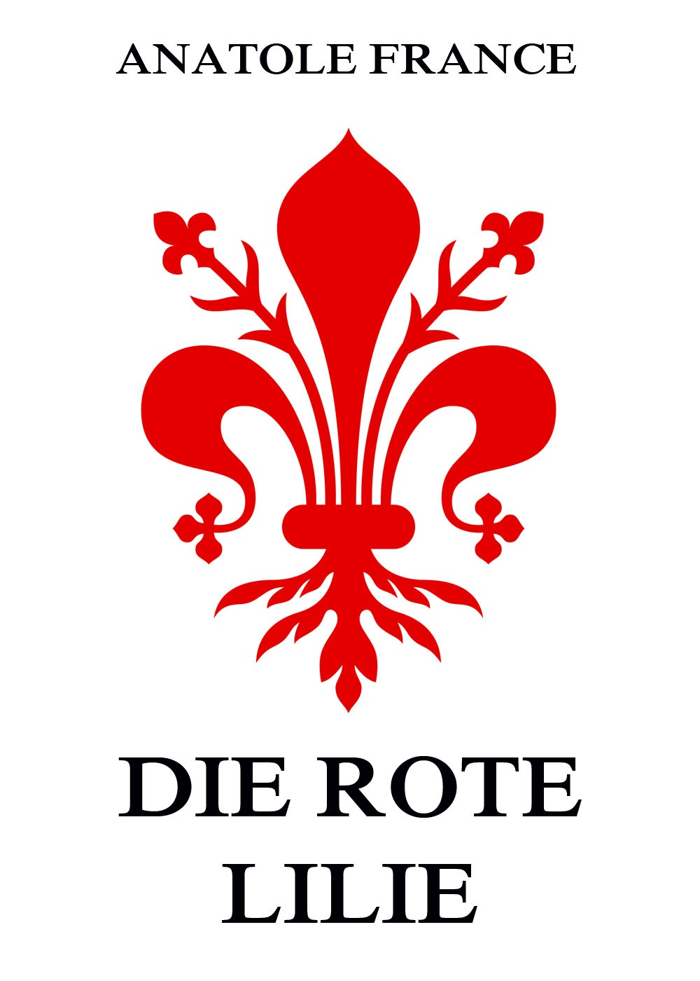 Anatole France Die rote Lilie