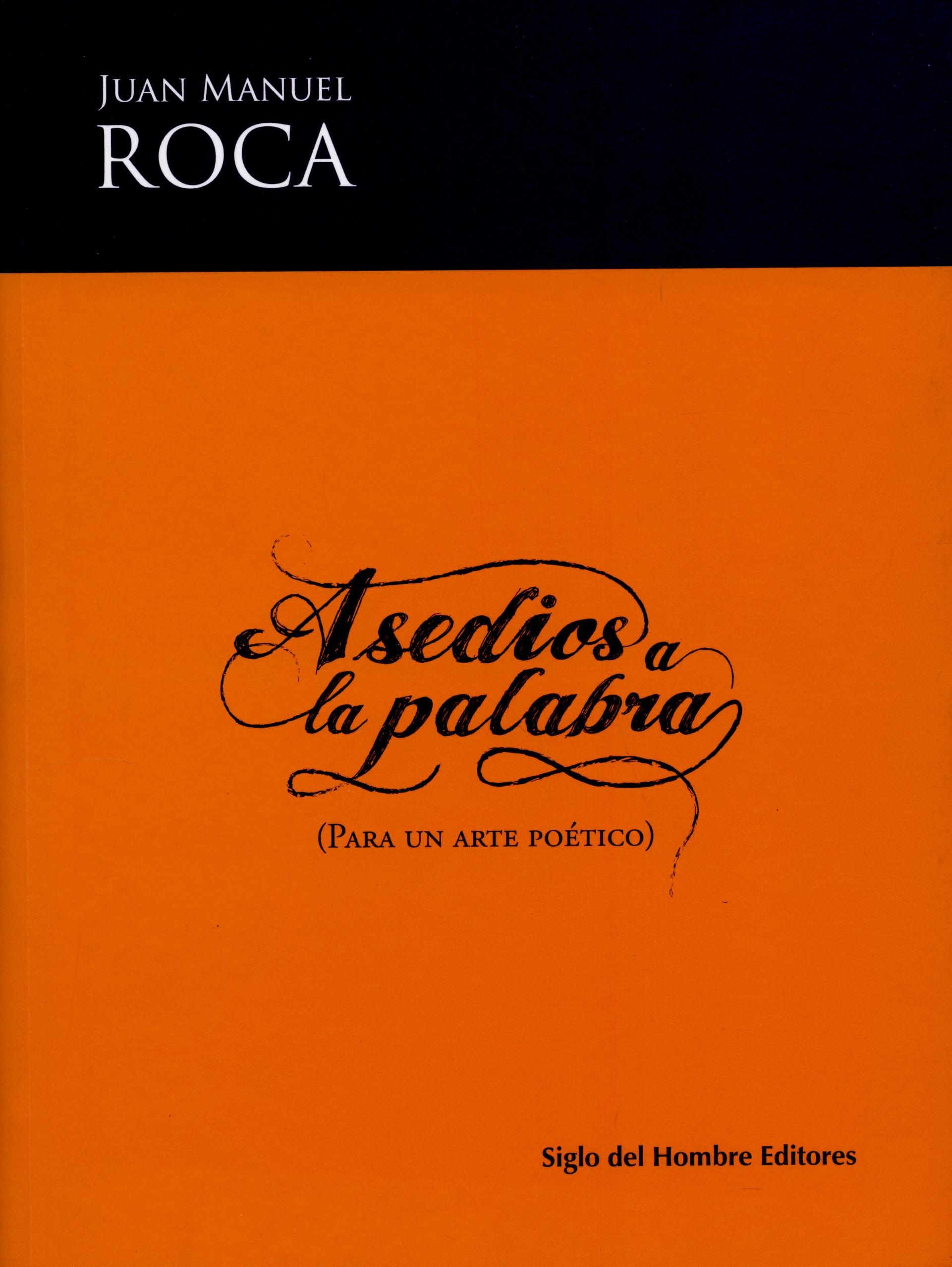 Juan Manuel Roca Asedios a la palabra juan manuel marcos gunteri talv