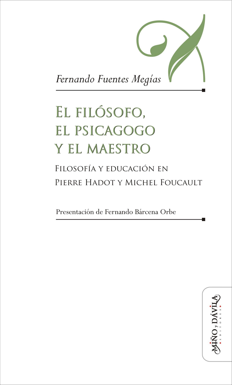 Fernando Fuentes Megías El filósofo, el psicagogo y el maestro