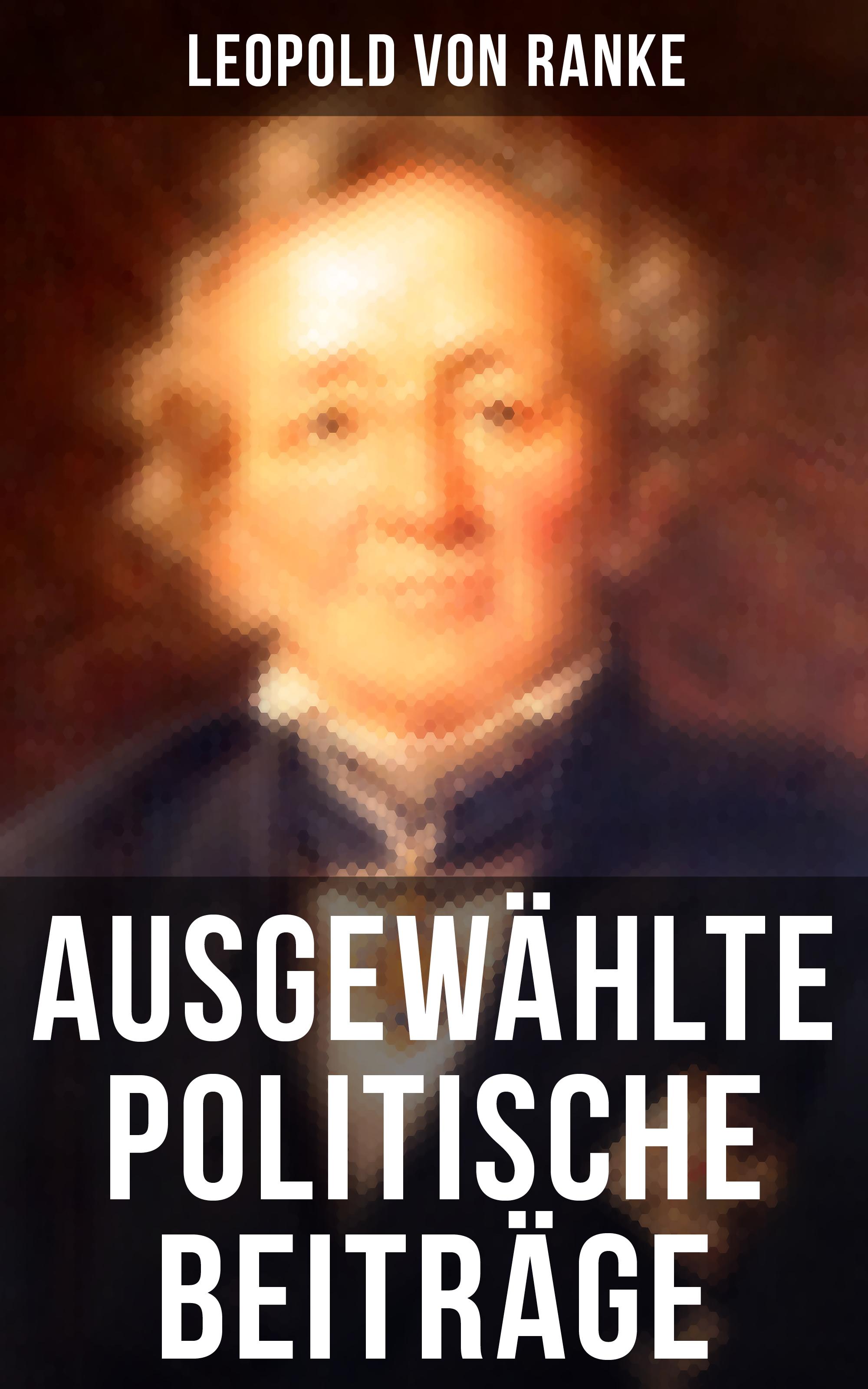 Leopold von Ranke Ausgewählte politische Beiträge