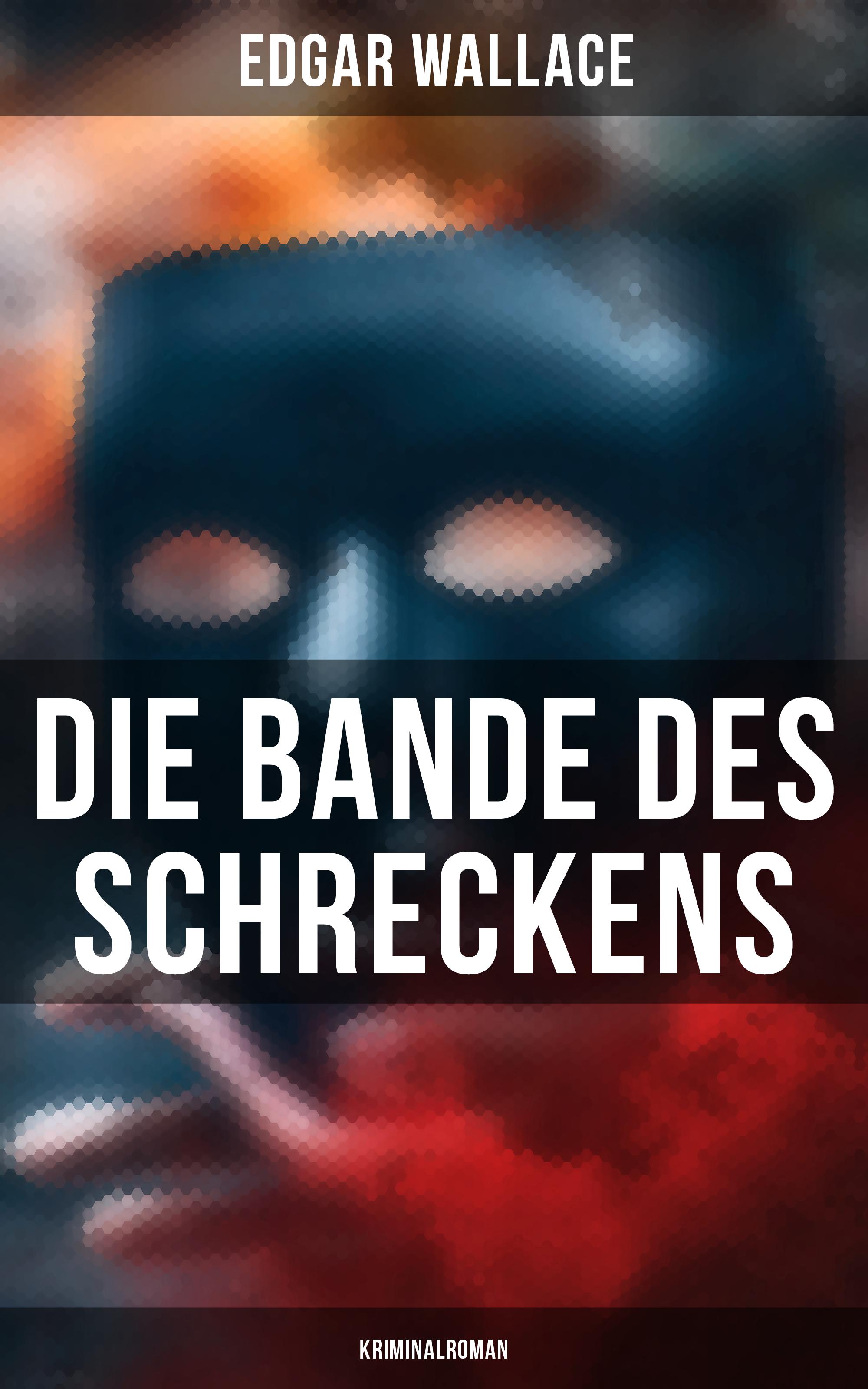 Edgar Wallace Die Bande des Schreckens: Kriminalroman hans gunther politz alphabet des schreckens