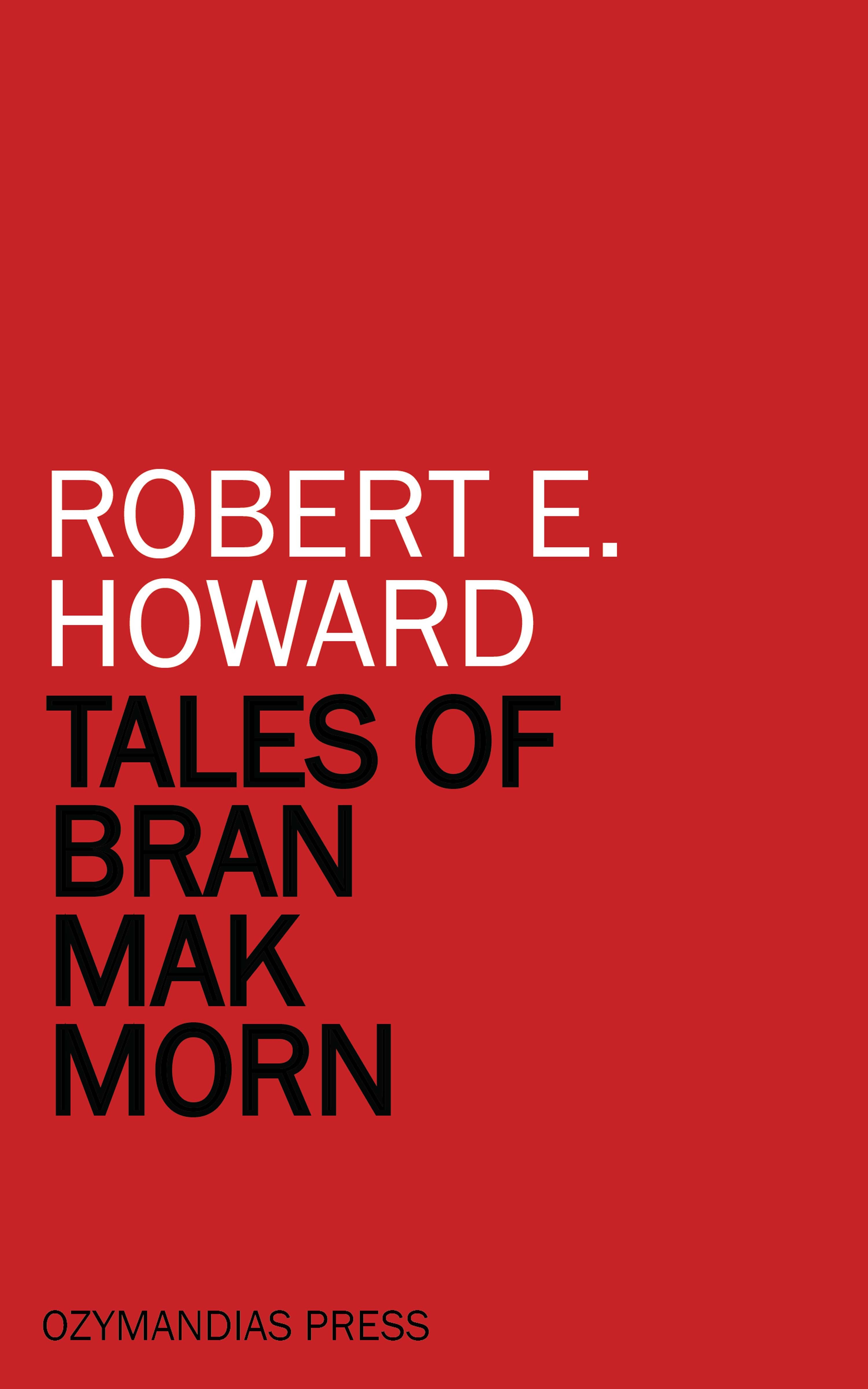 Robert E. Howard Tales of Bran Mak Morn h p lovecraft robert e howard a means to freedom the letters of h p lovecraft and robert e howard volume 1