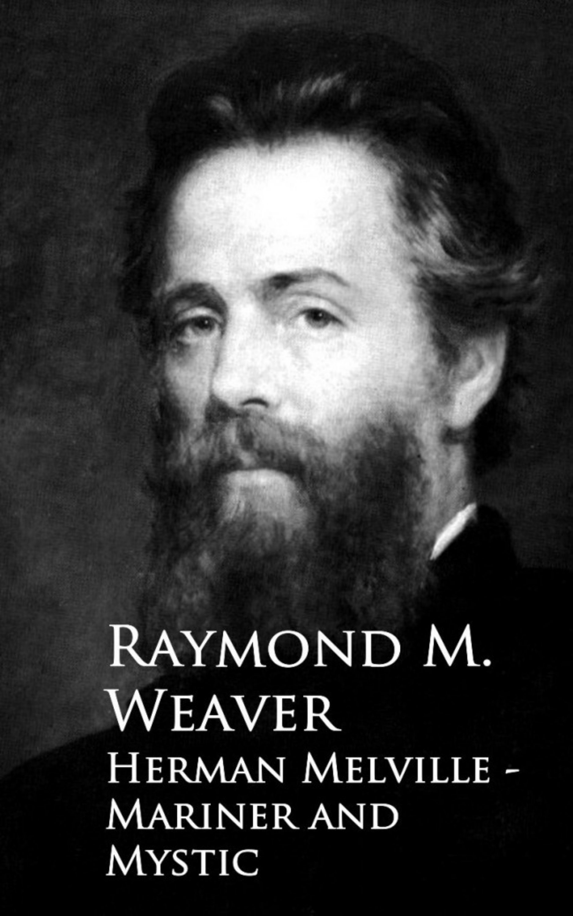 Raymond M. Weaver Herman Melville - Mariner and Mystic melville herman mardi and a voyage thither