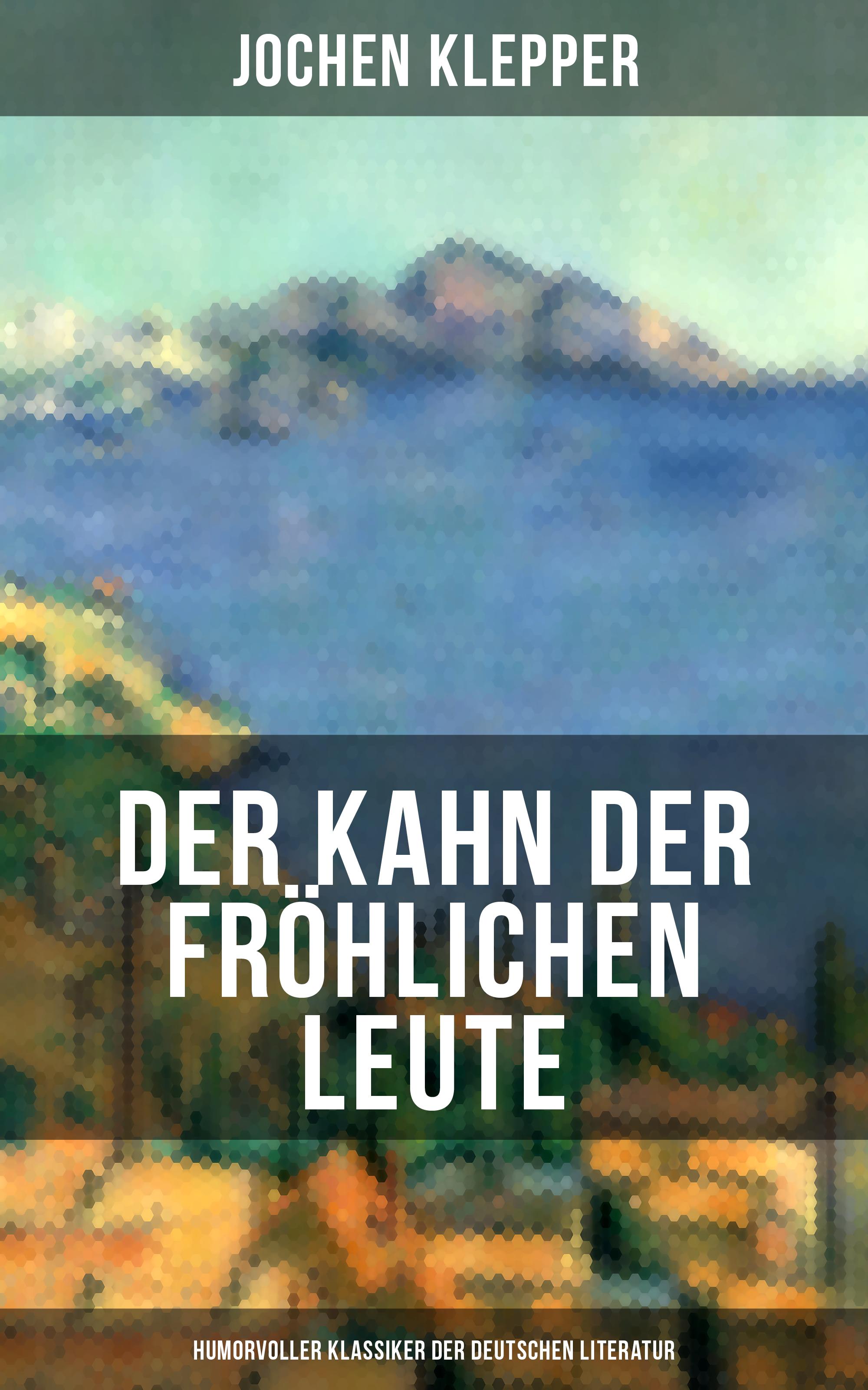 Jochen Klepper Der Kahn der fröhlichen Leute (Humorvoller Klassiker der Deutschen Literatur) gersdorf ernst gotthelf repertorium der gesammten deutschen literatur volume 34 german edition