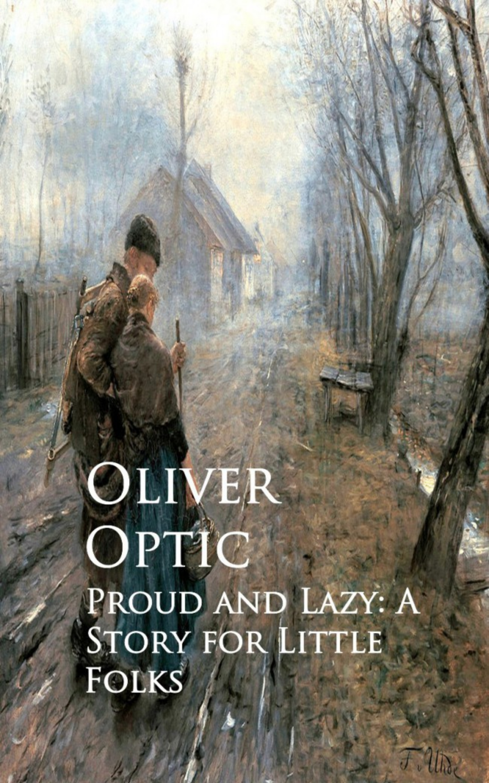 Oliver Optic Proud and Lazy: A Story for Little Folks unknown little scenes for little folks