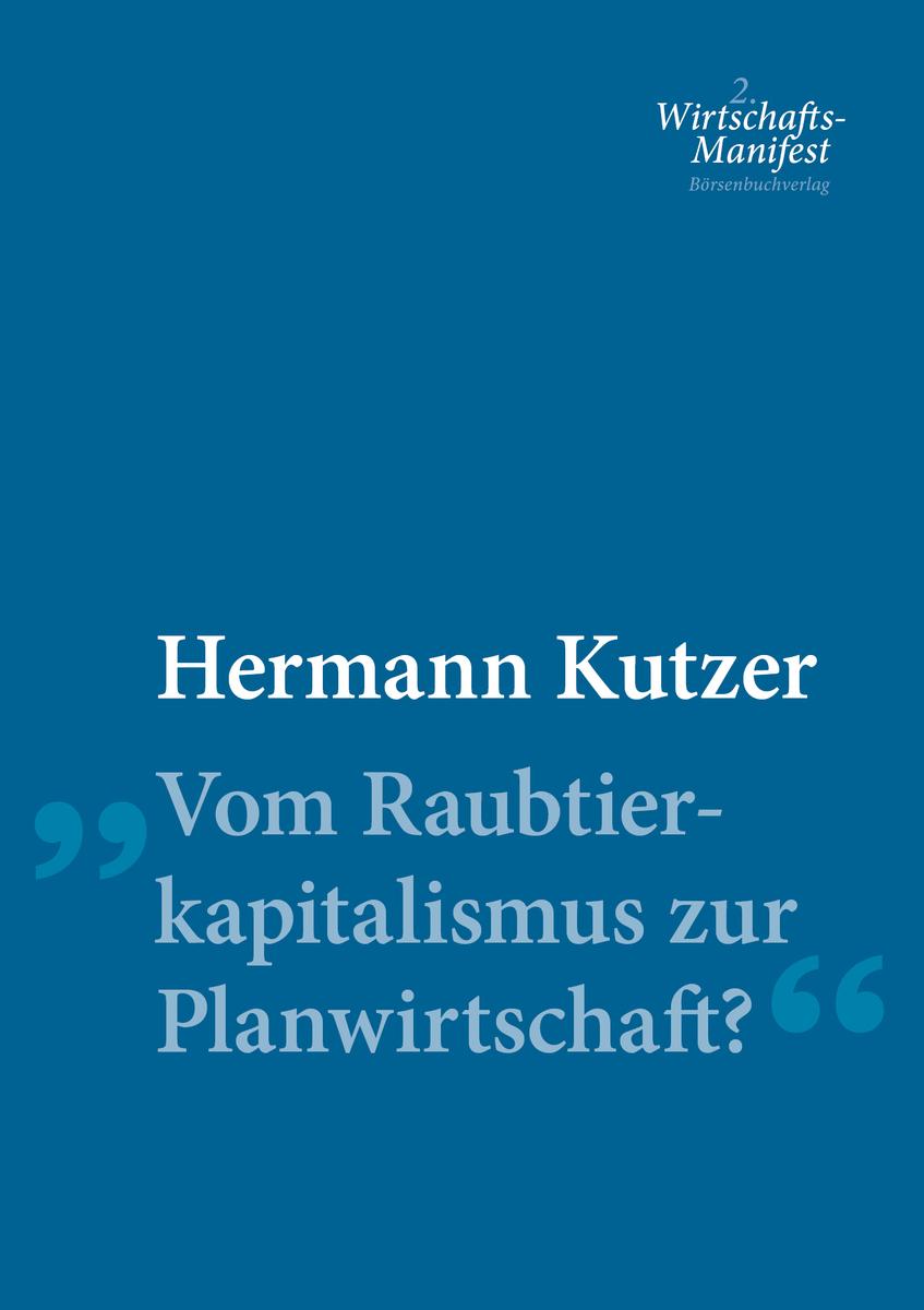 цена Hermann Kutzer Vom Raubtierkapitalismus zur Planwirtschaft? онлайн в 2017 году
