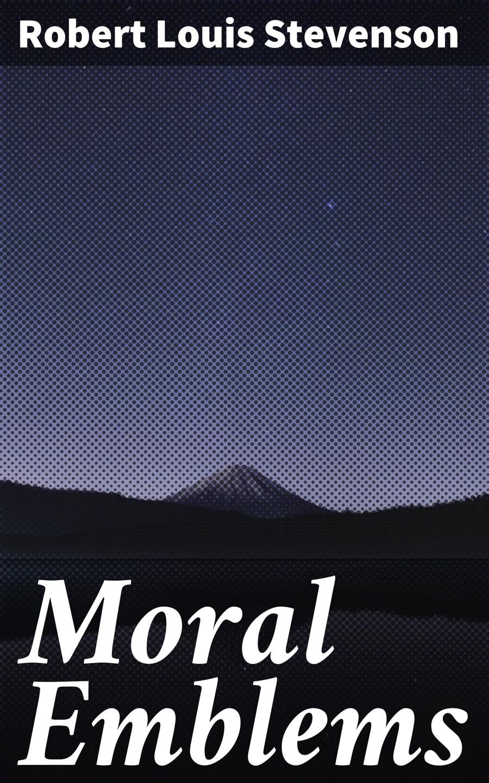 Moral Emblems ( Robert Louis Stevenson  )
