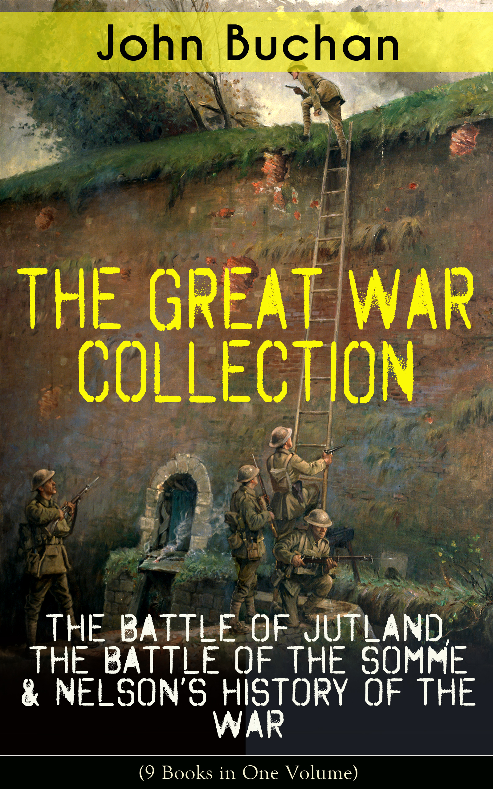 Buchan John THE GREAT WAR COLLECTION – The Battle of Jutland, The Battle of the Somme & Nelson's History of the War (9 Books in One Volume)
