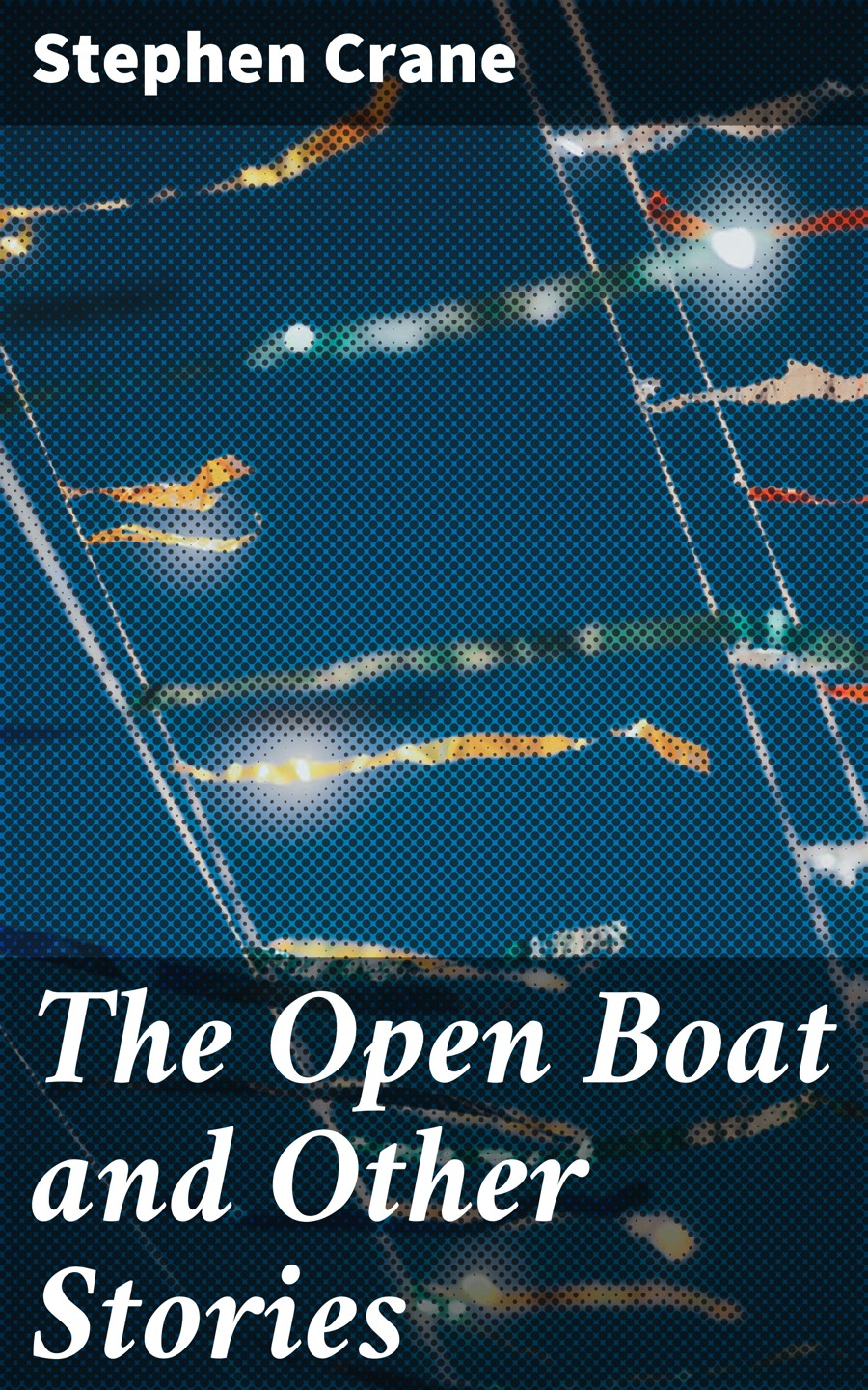 Stephen Crane The Open Boat and Other Stories stephen crane the open boat