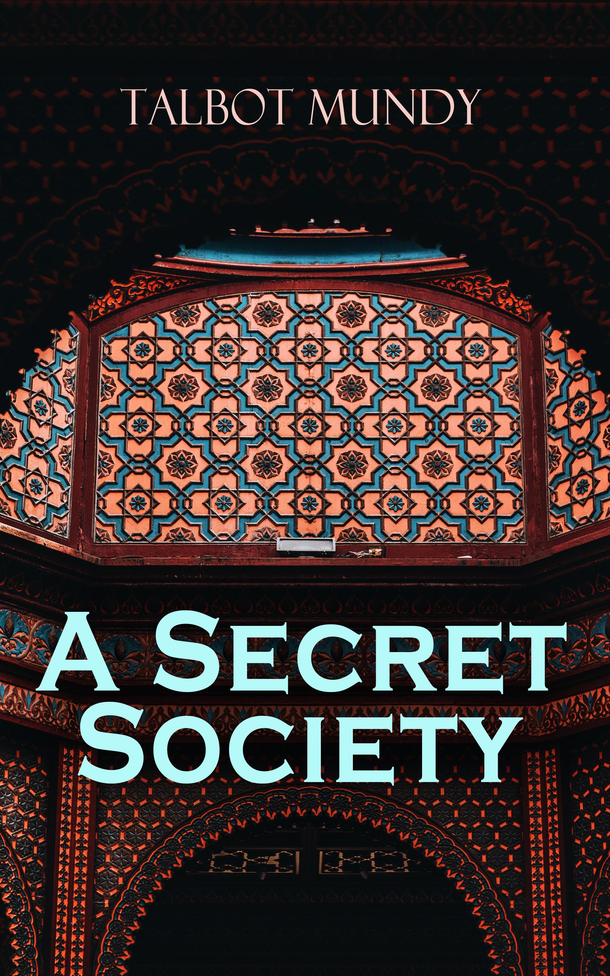 Talbot Mundy A Secret Society talbot mundy a secret society