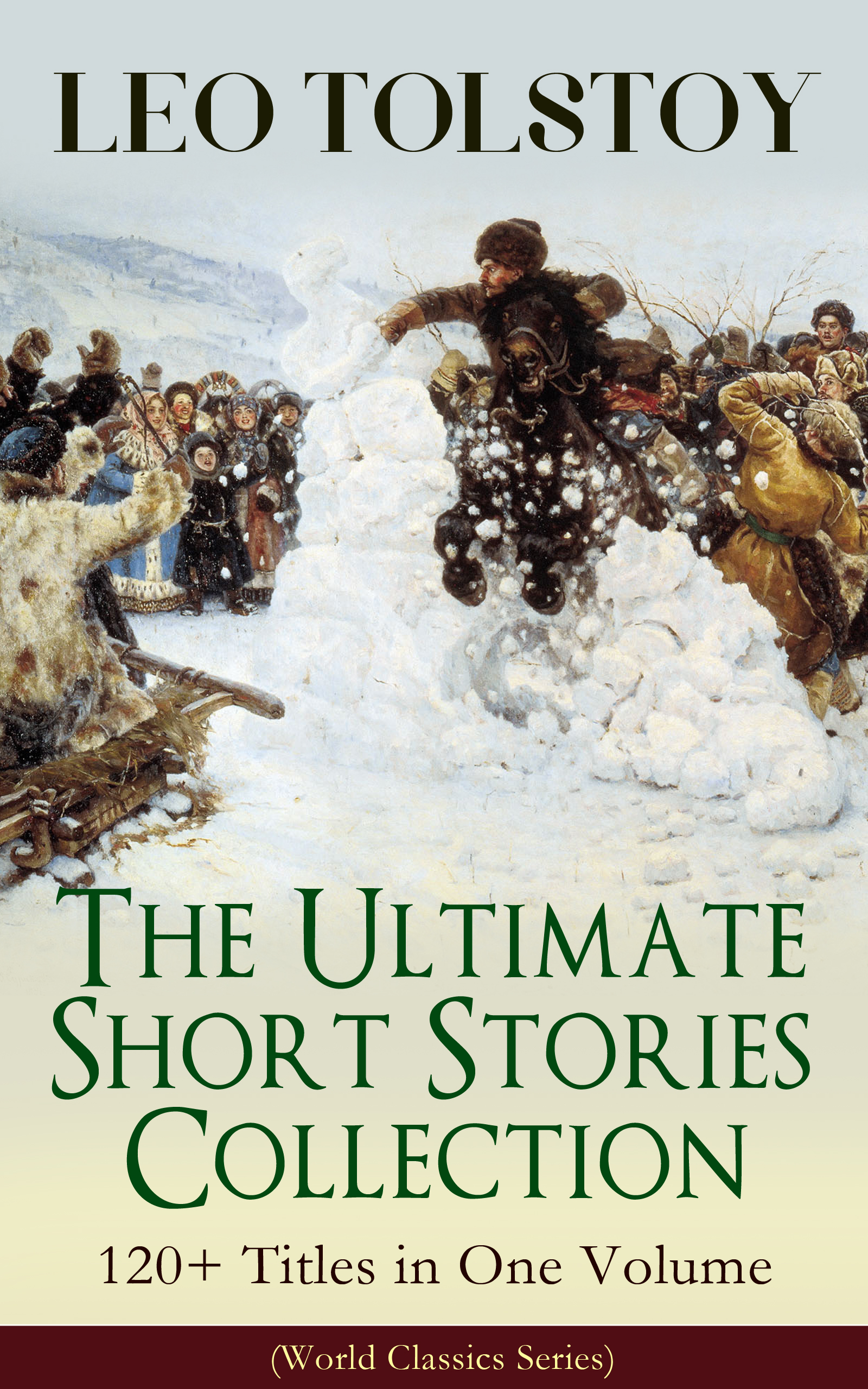 Leo Tolstoy LEO TOLSTOY – The Ultimate Short Stories Collection: 120+ Titles in One Volume (World Classics Series) цена и фото