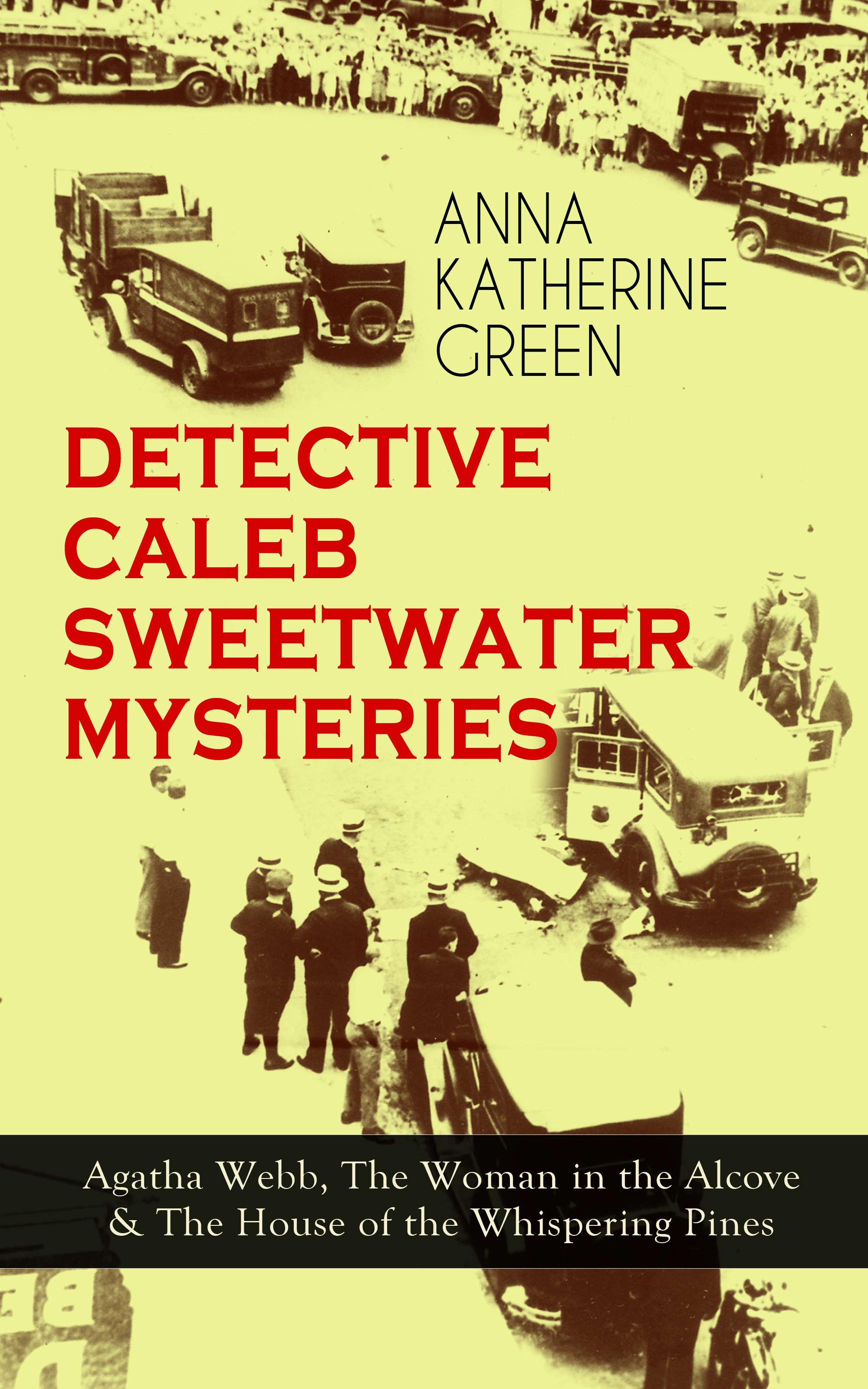 Anna Katharine Green DETECTIVE CALEB SWEETWATER MYSTERIES anna katharine green the mysteries of violet strange complete whodunit series in one edition