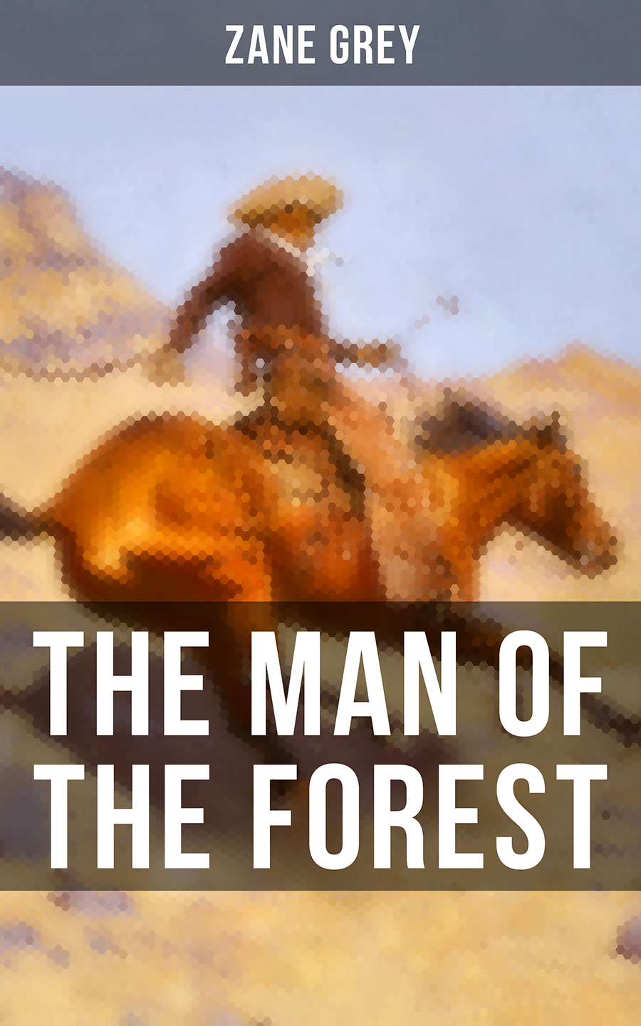 Zane Grey THE MAN OF THE FOREST zane grey the wilderness trek