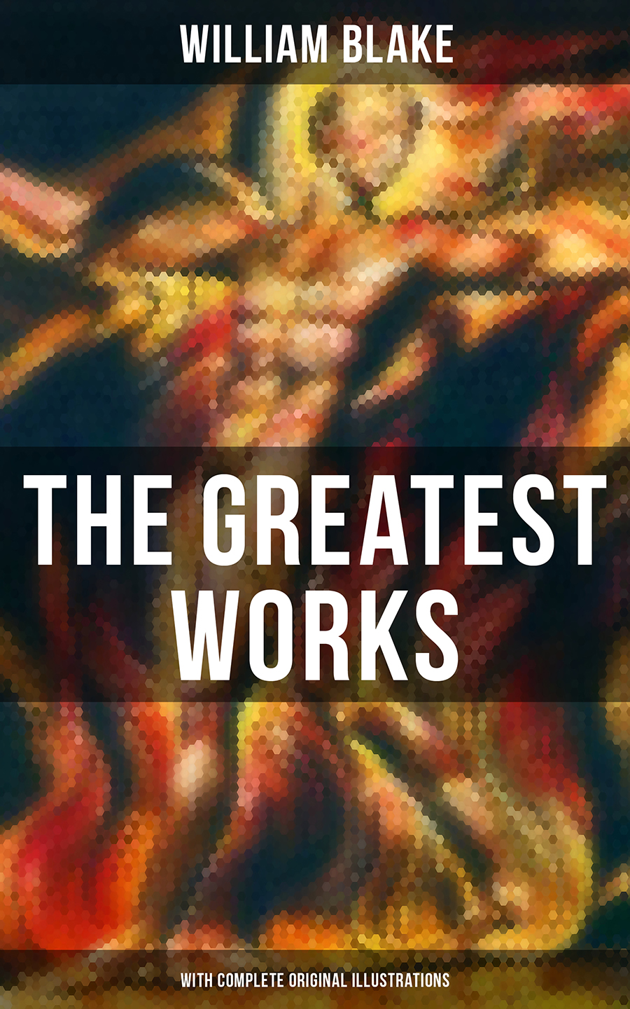 William Blake The Greatest Works of William Blake (With Complete Original Illustrations) william alton living with ghosts