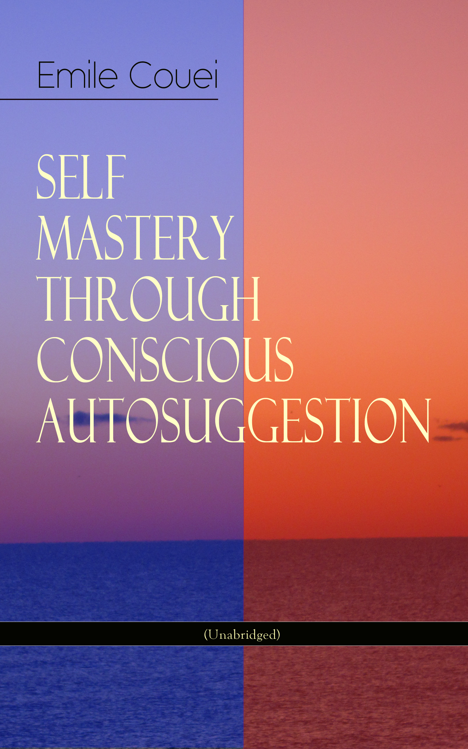 Emile Coue SELF MASTERY THROUGH CONSCIOUS AUTOSUGGESTION (Unabridged)