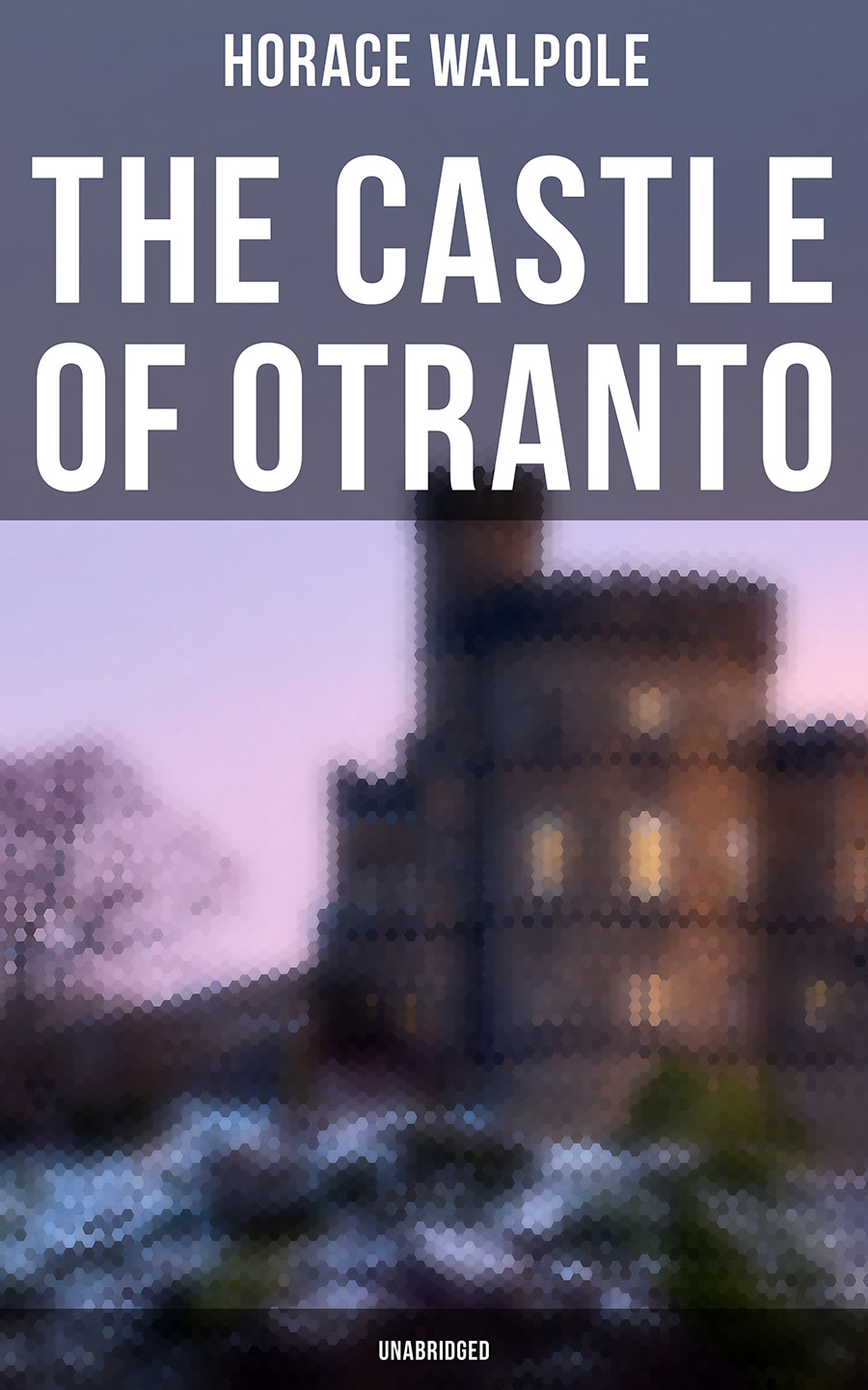 Horace Walpole The Castle of Otranto (Unabridged) pierce horace the odes of horace complete in english rhyme and blank verse