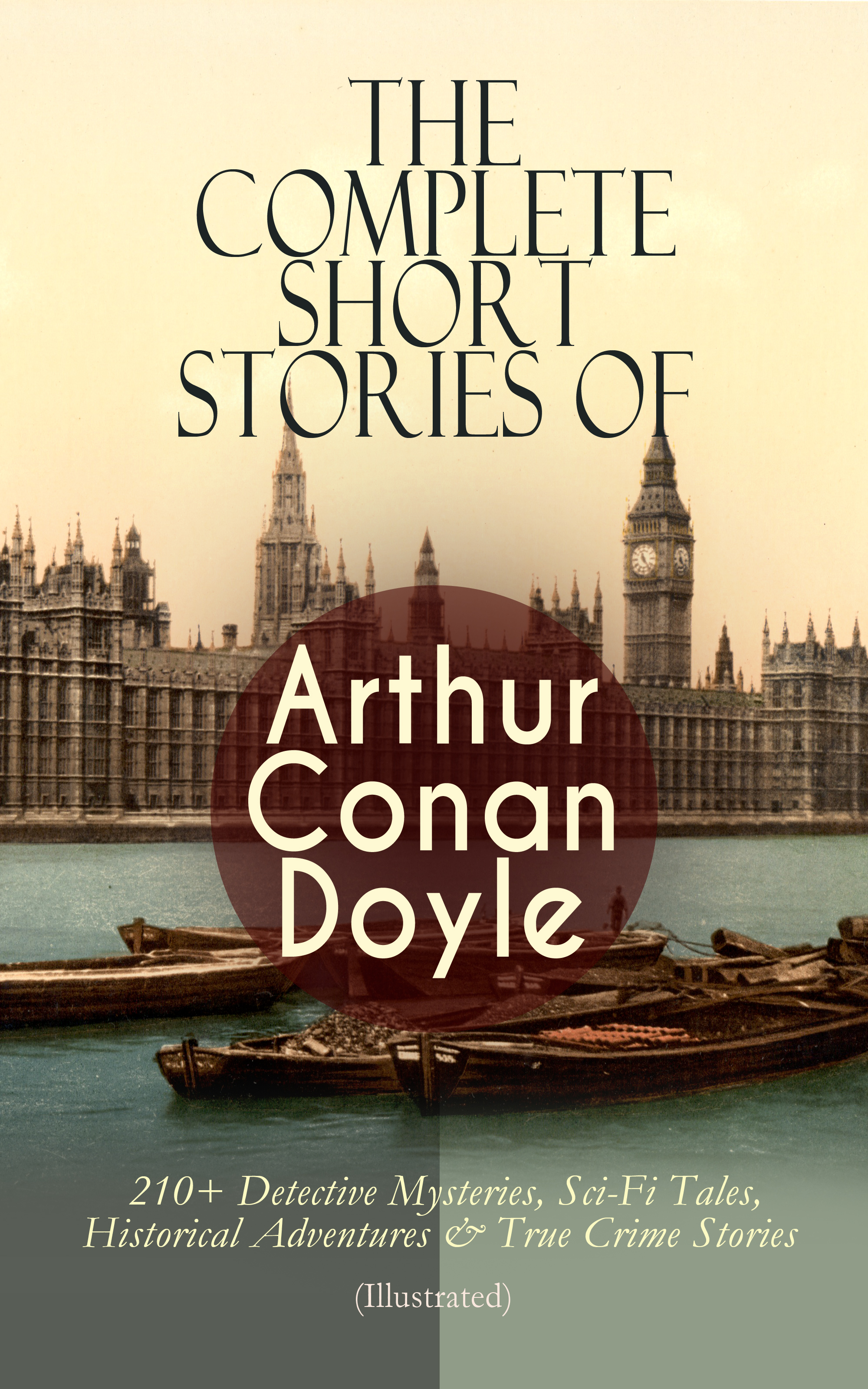 Arthur Conan Doyle The Complete Short Stories of Arthur Conan Doyle: 210+ Detective Mysteries, Sci-Fi Tales, Historical Adventures & True Crime Stories (Illustrated) doyle arthur conan the crime of the congo