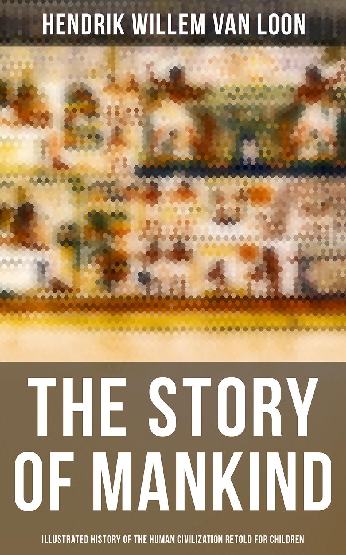 Hendrik Willem Van Loon The Story of Mankind - Illustrated History of the Human Civilization Retold for Children messchert willem nagelaten gedichten van willem messchert dutch edition