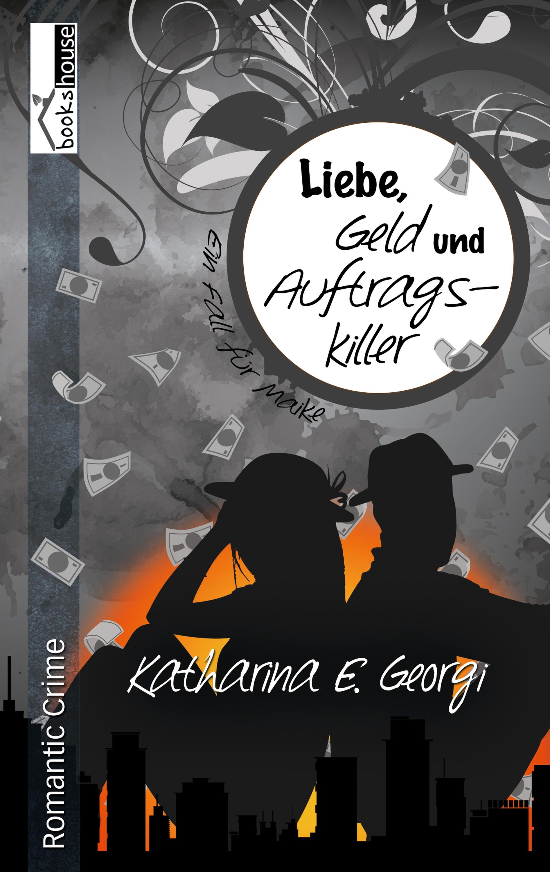 Katharina E. Georgi Liebe, Geld und Auftragskiller - Ein Fall für Maike 4 maike krüger die liebe spricht