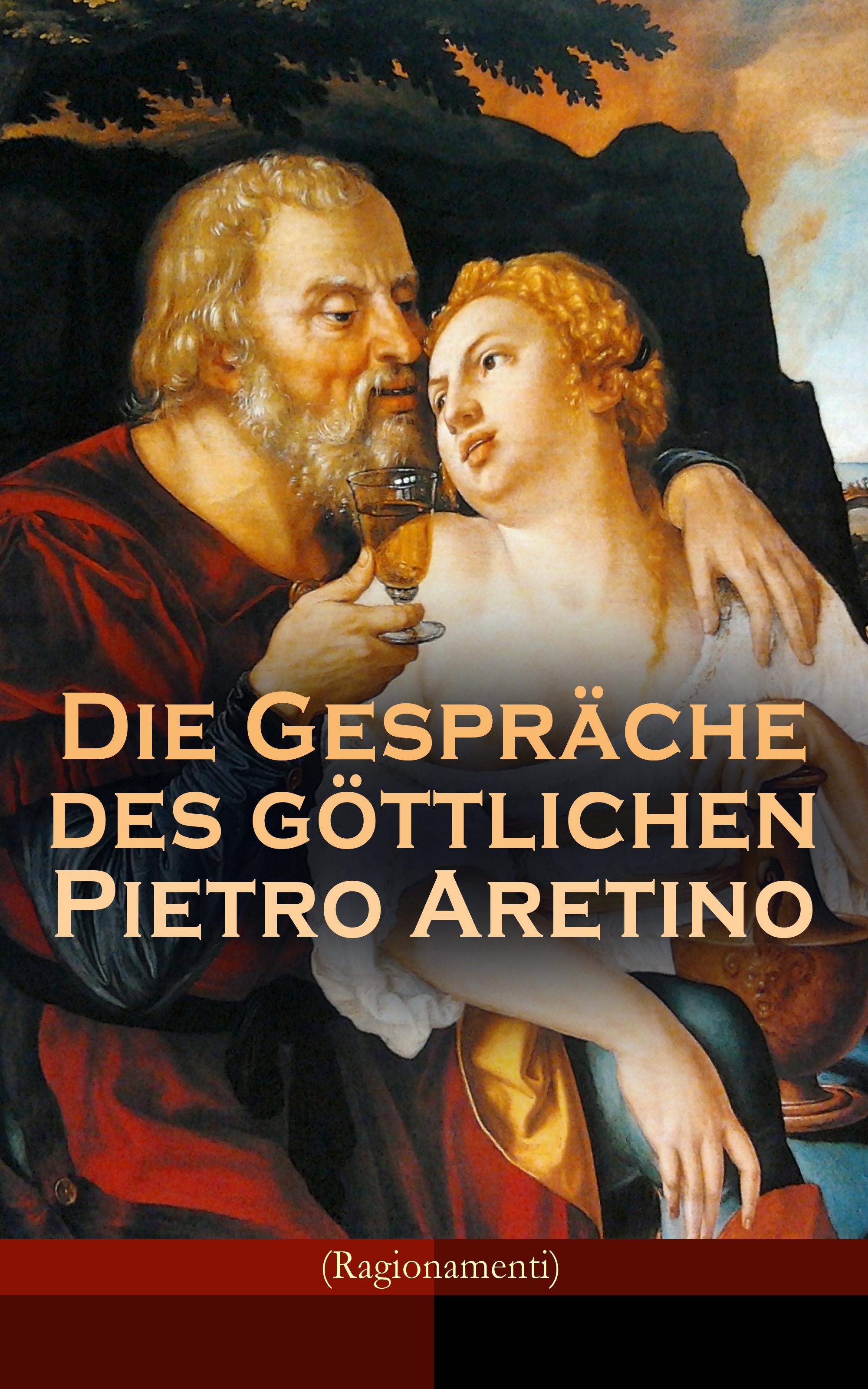 Pietro Aretino Die Gespräche des göttlichen Pietro Aretino (Ragionamenti) блуза pietro filipi pietro filipi pi028ewcpix9