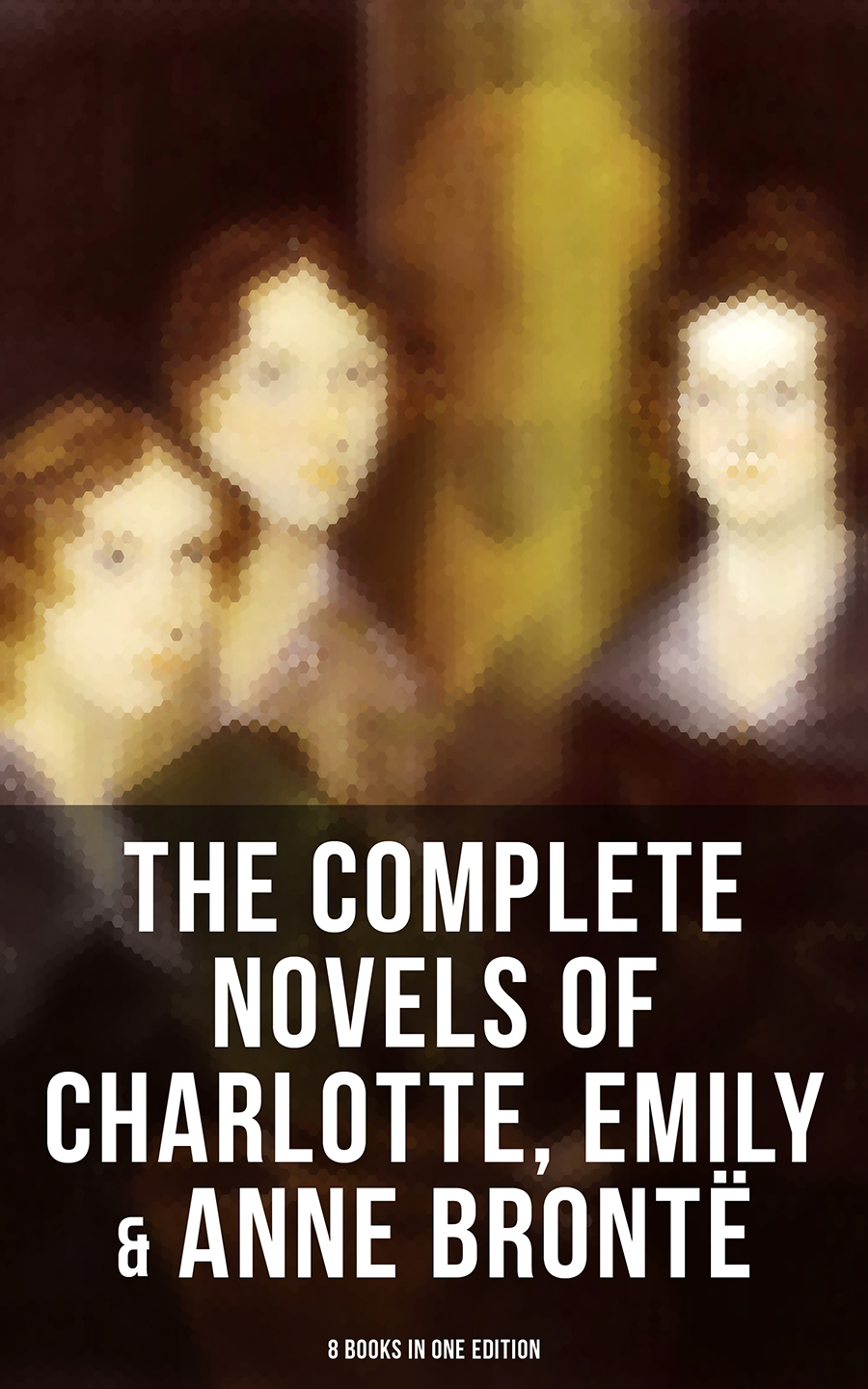 the complete novels of charlotte emily anne bronte 8 books in one edition