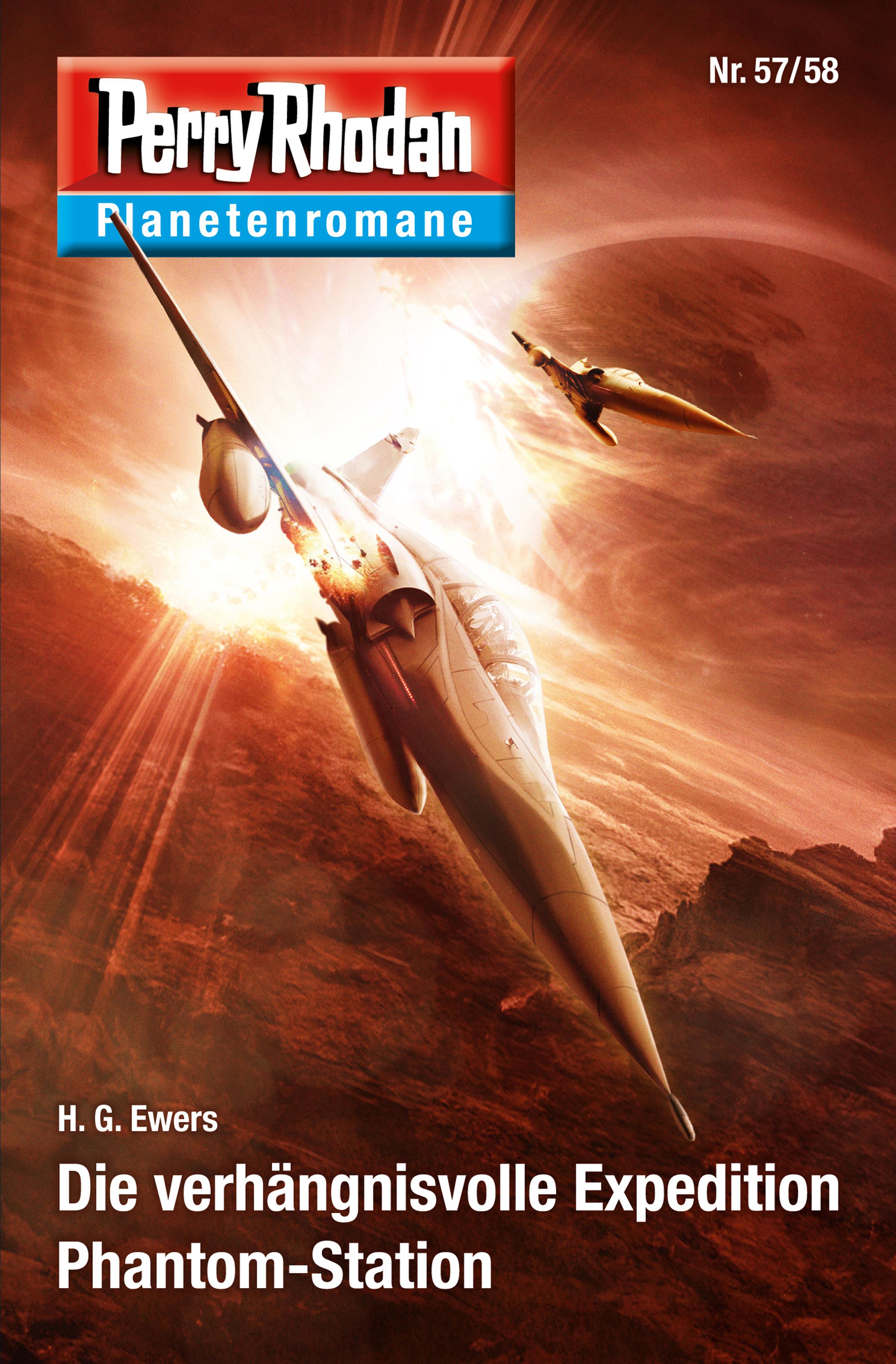 H. G. Ewers Planetenroman 57 + 58: Die verhängnisvoll Expedition / Phantom-Station h g ewers atlan 735 amazonen im all