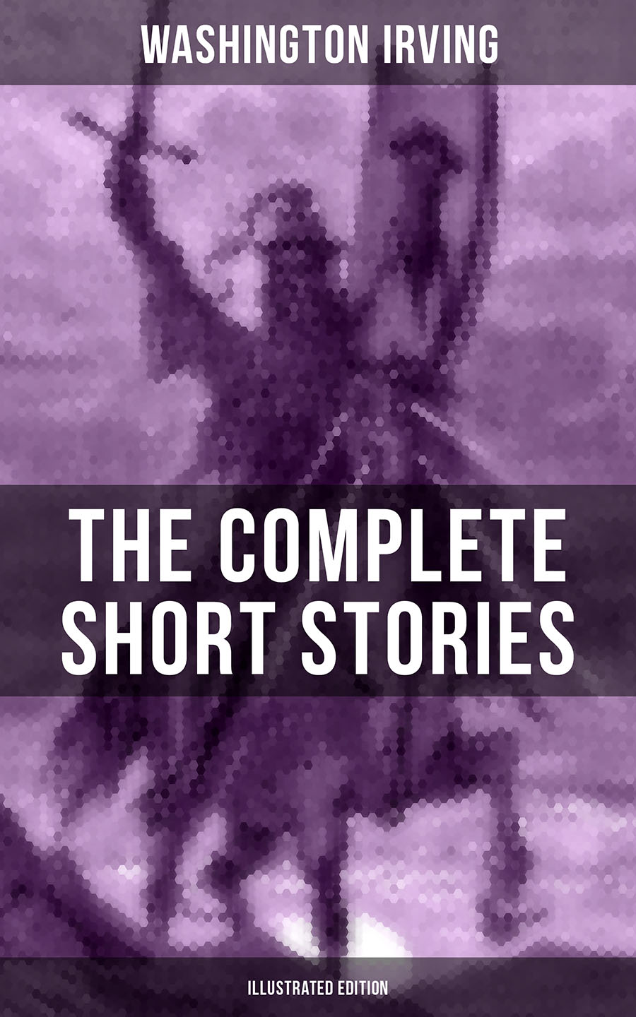 the complete short stories of washington irving illustrated edition