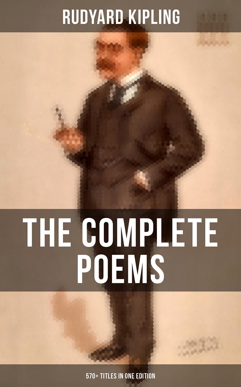 Rudyard 1865-1936 Kipling The Complete Poems of Rudyard Kipling – 570+ Titles in One Edition kipling r selected verse isbn 9781909621831