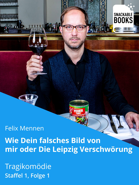 Felix Mennen Wie dein falsches Bild von mir - Die Leipzig Verschwörung Staffel 1, Folge 1 bannkreis leipzig