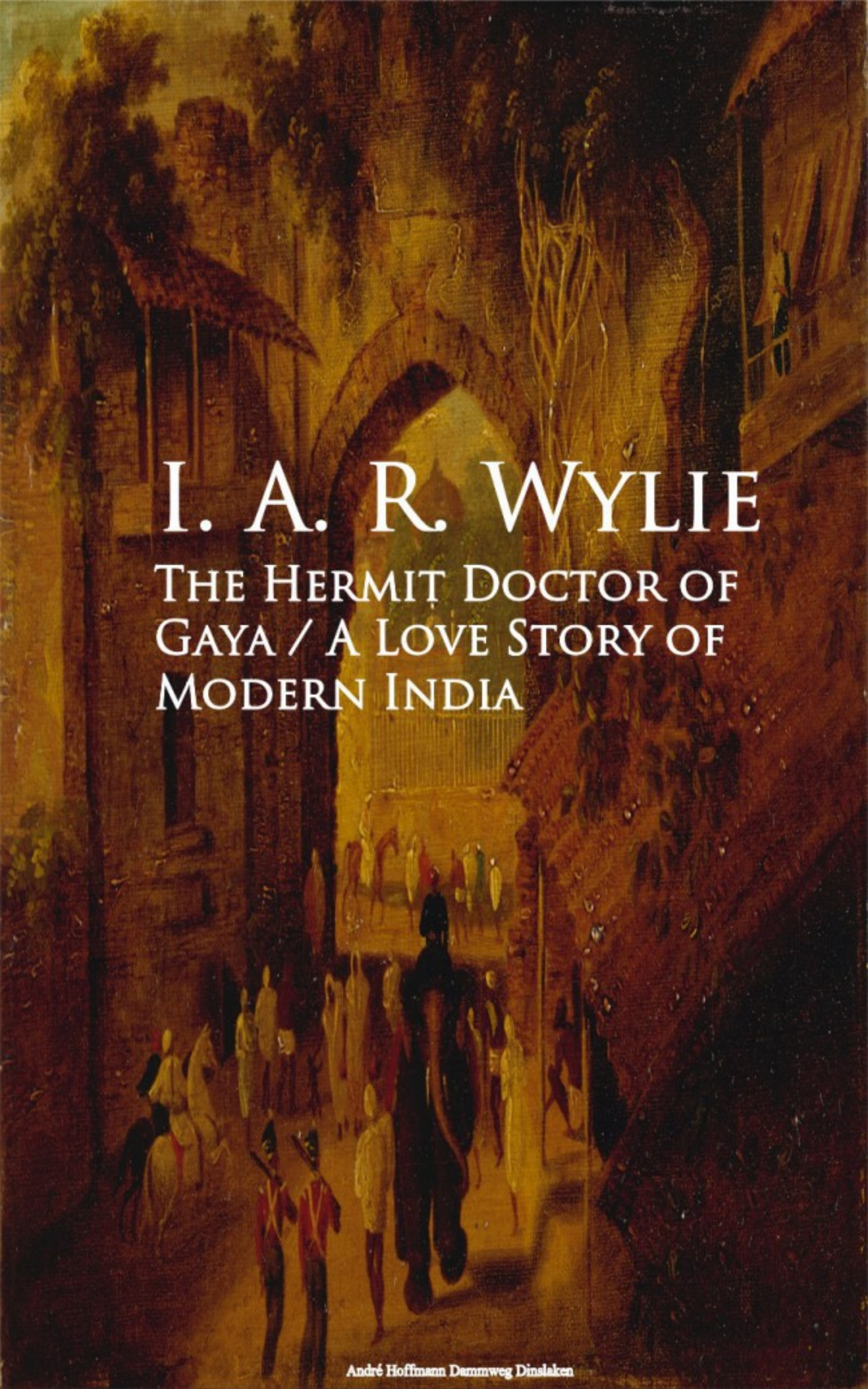 I. A. R. Wylie The Hermit Doctor of Gaya: A Love Story of Modern India pamela petro the slow breath of stone a romanesque love story