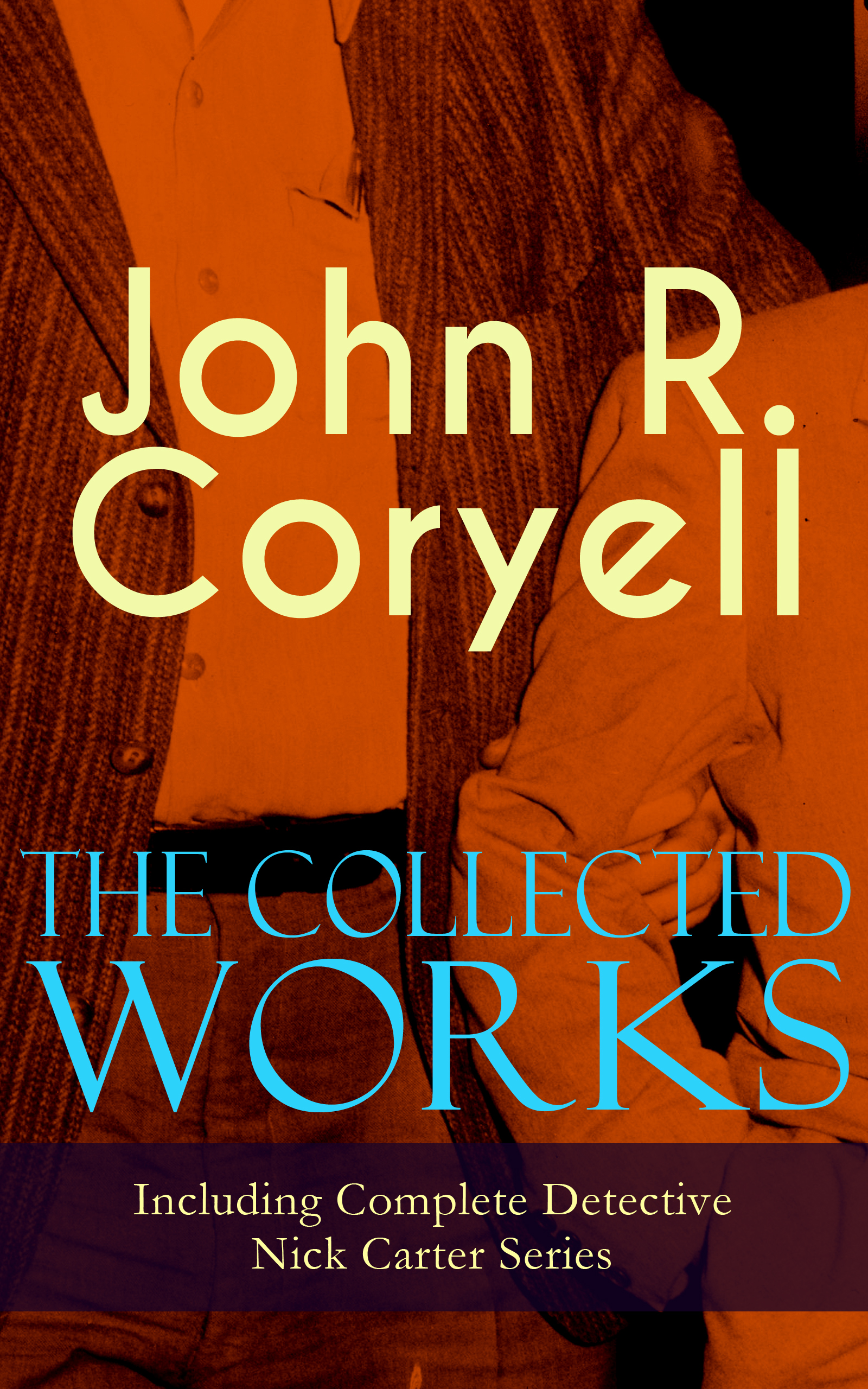 цена на John R. Coryell The Collected Works of John R. Coryell (Including Complete Detective Nick Carter Series)