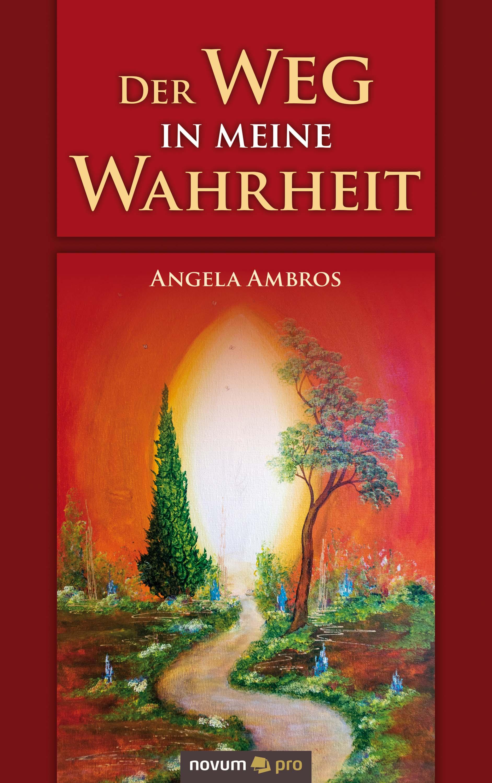 Angela Ambros Der Weg in meine Wahrheit