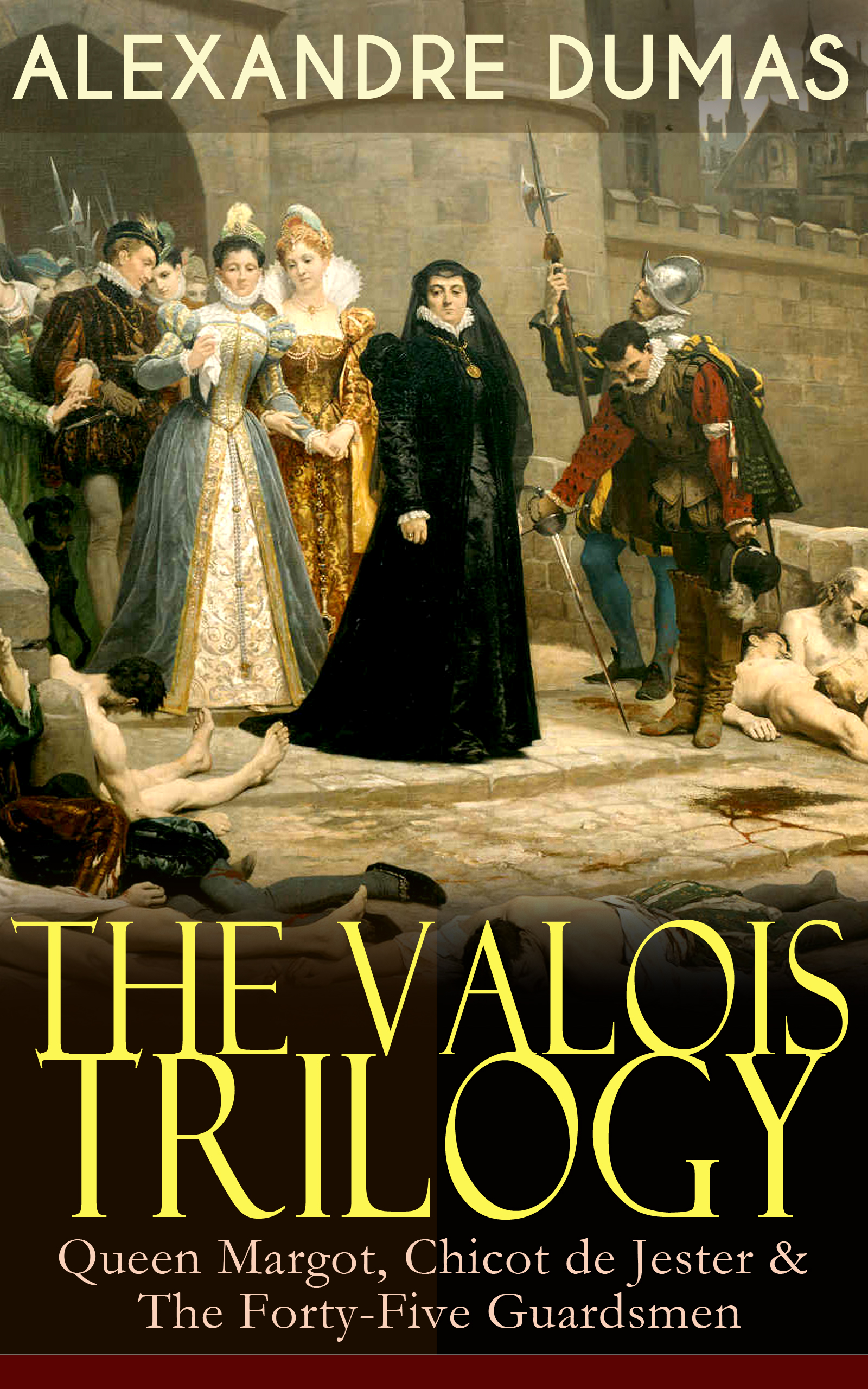 Alexandre Dumas THE VALOIS TRILOGY: Queen Margot, Chicot de Jester & The Forty-Five Guardsmen the first forty days