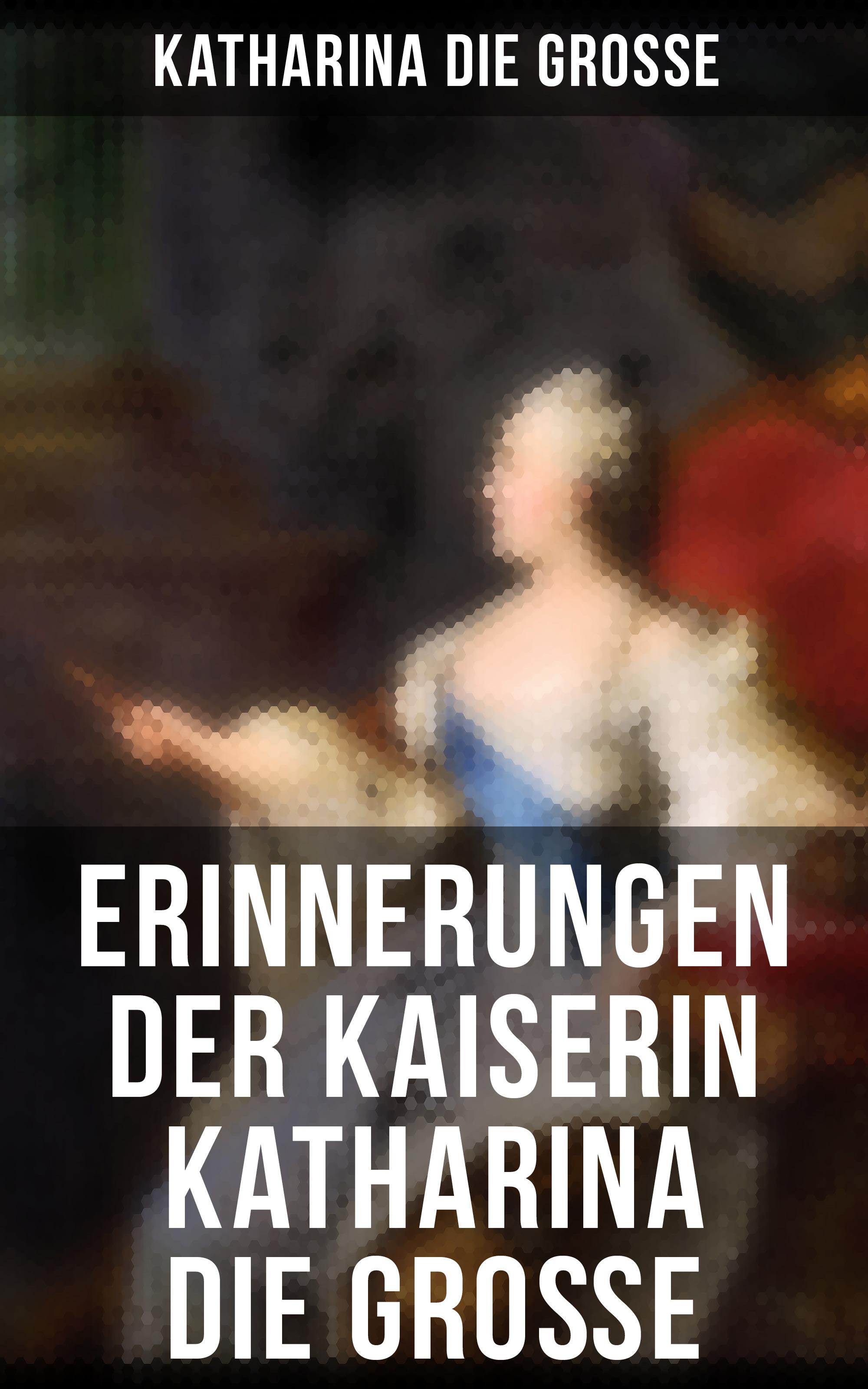 Katharina die Grosse Erinnerungen der Kaiserin Katharina die Große
