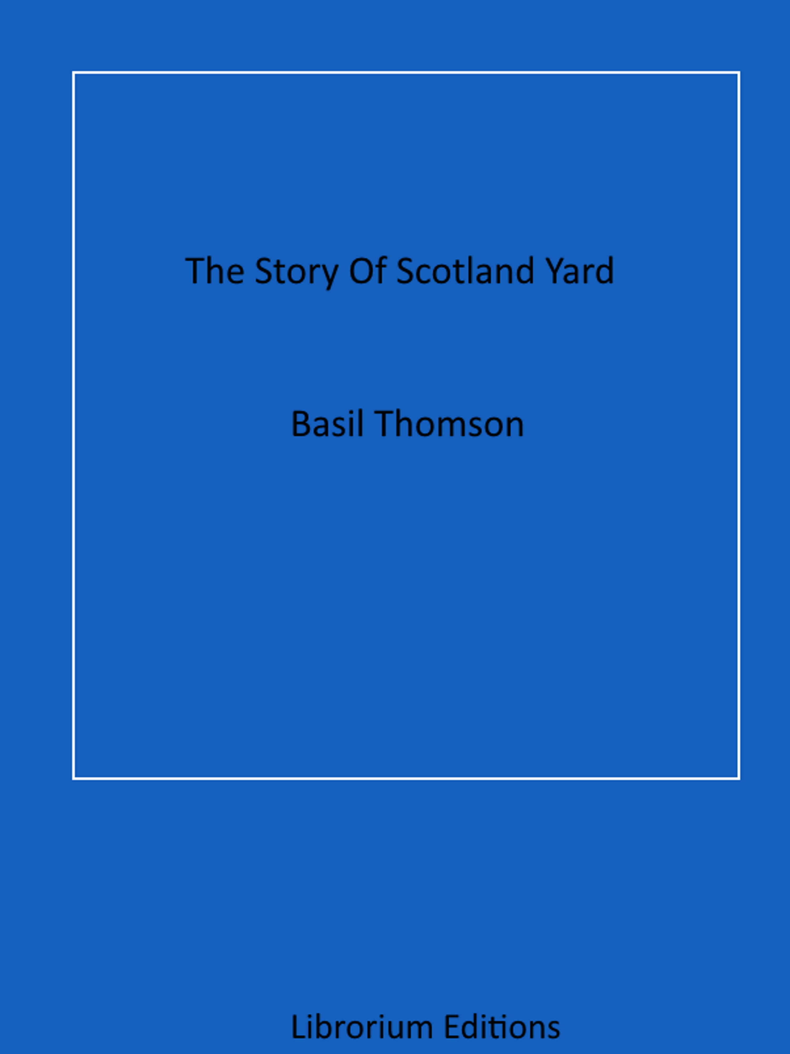 Thomson Basil The Story Of Scotland Yard the bells of scotland road