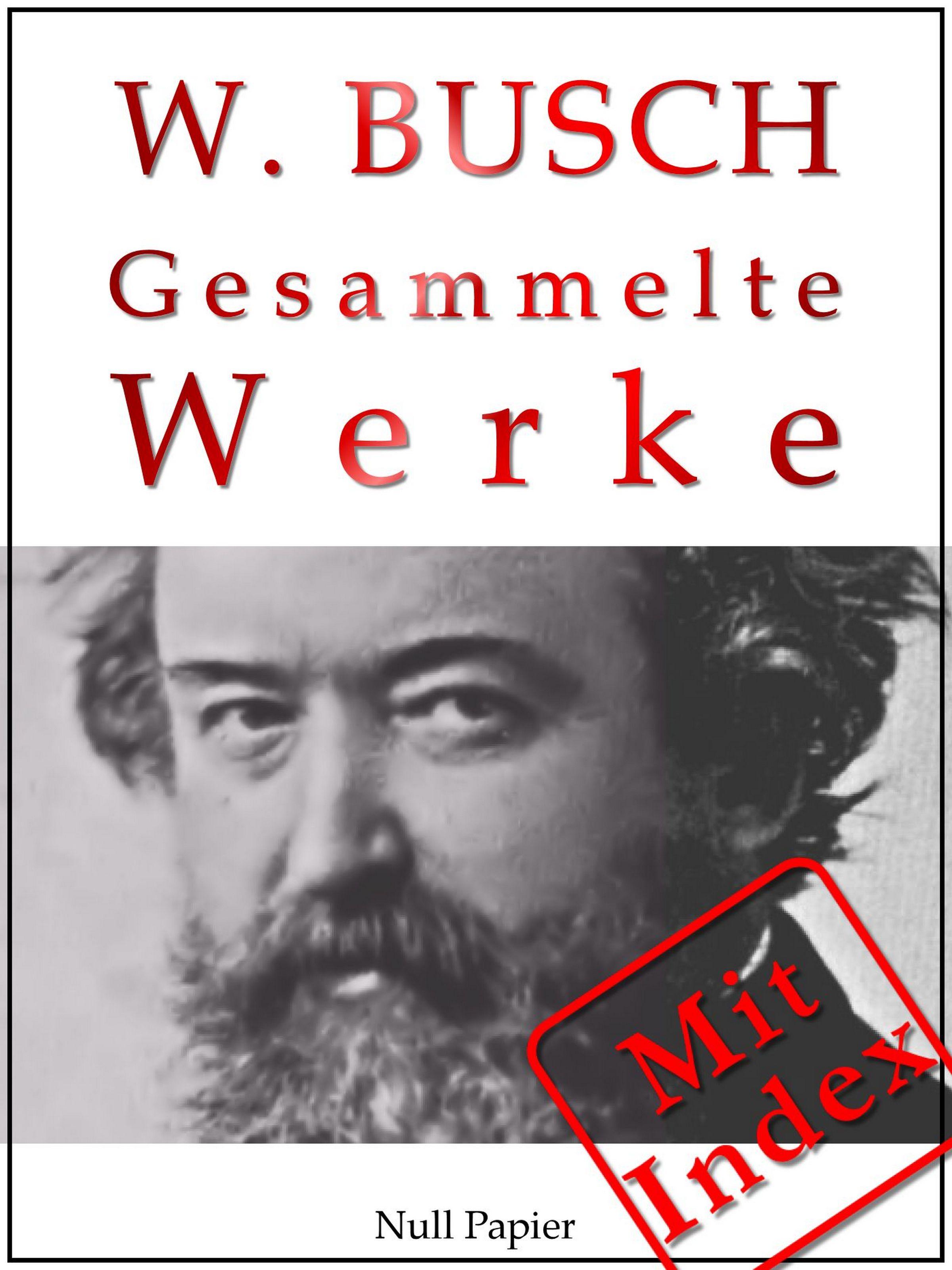 Wilhelm Busch Wilhelm Busch - Gesammelte Werke - Bildergeschichten, Märchen, Erzählungen, Gedichte wilhelm boeck picasso