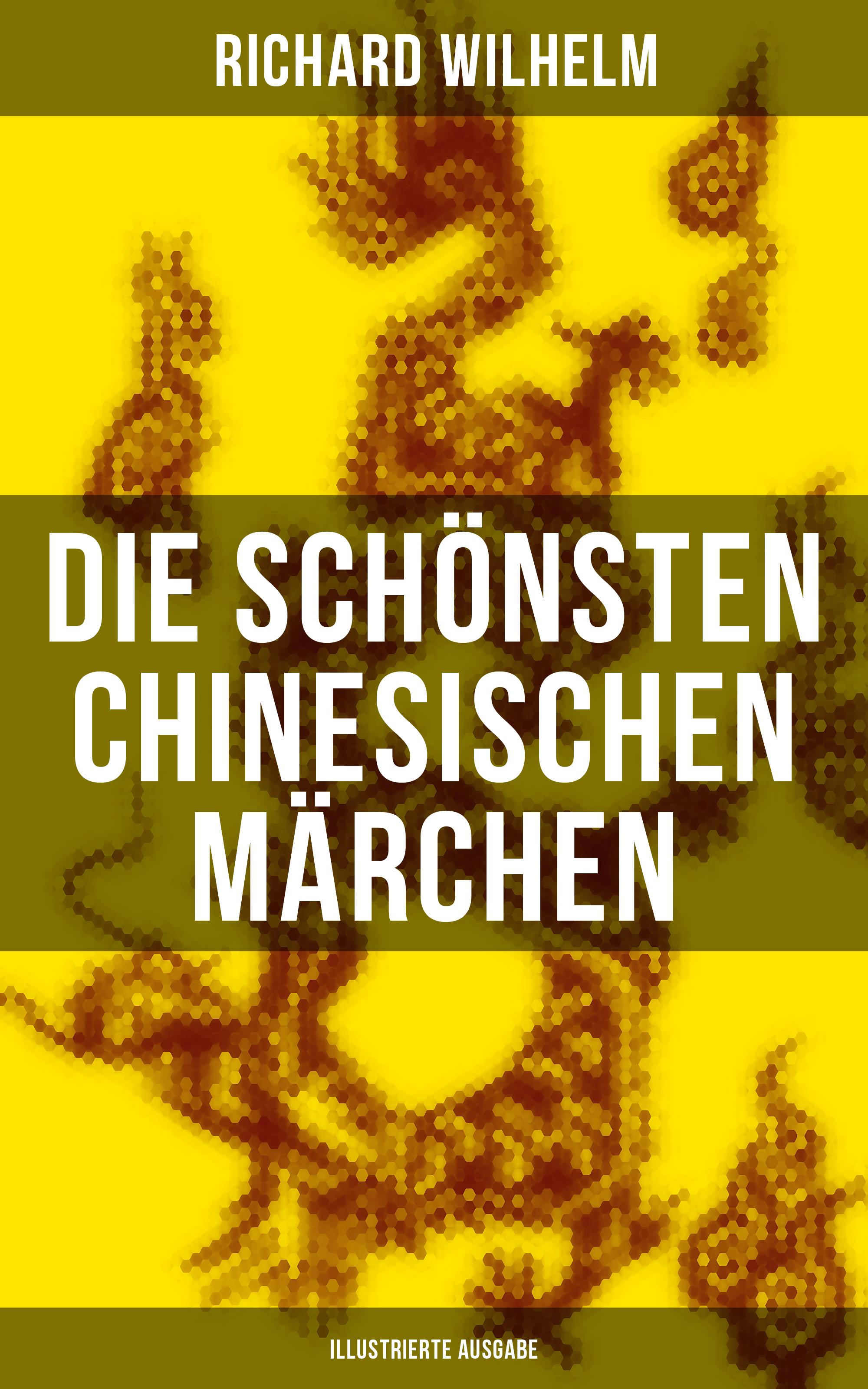 Richard Wilhelm Die schönsten chinesischen Märchen (Illustrierte Ausgabe) fruhlings wimmelbuch midi ausgabe