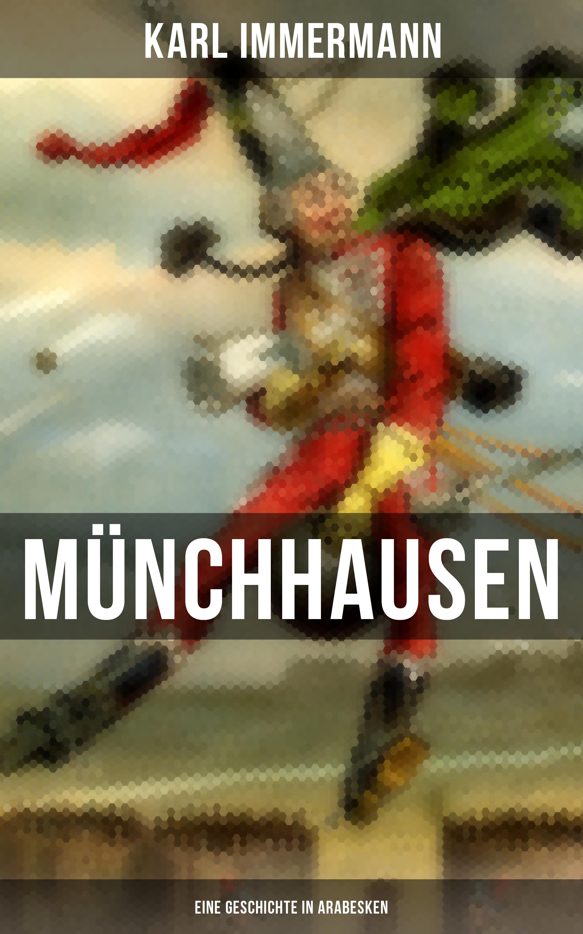 Karl Immermann Münchhausen: Eine Geschichte in Arabesken цена и фото