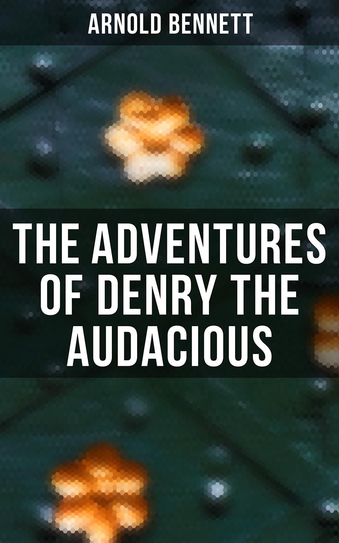 Bennett Arnold The Adventures of Denry the Audacious tony bennett the platinum anthology