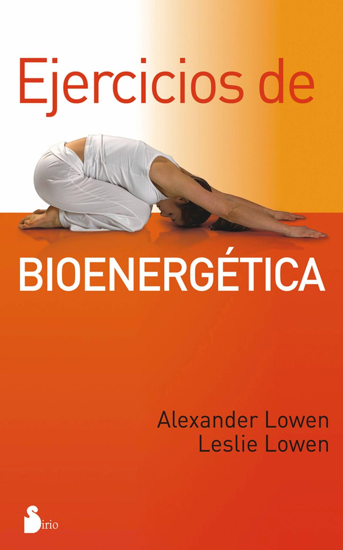 Alexander Lowen Ejercicios de bioenergética