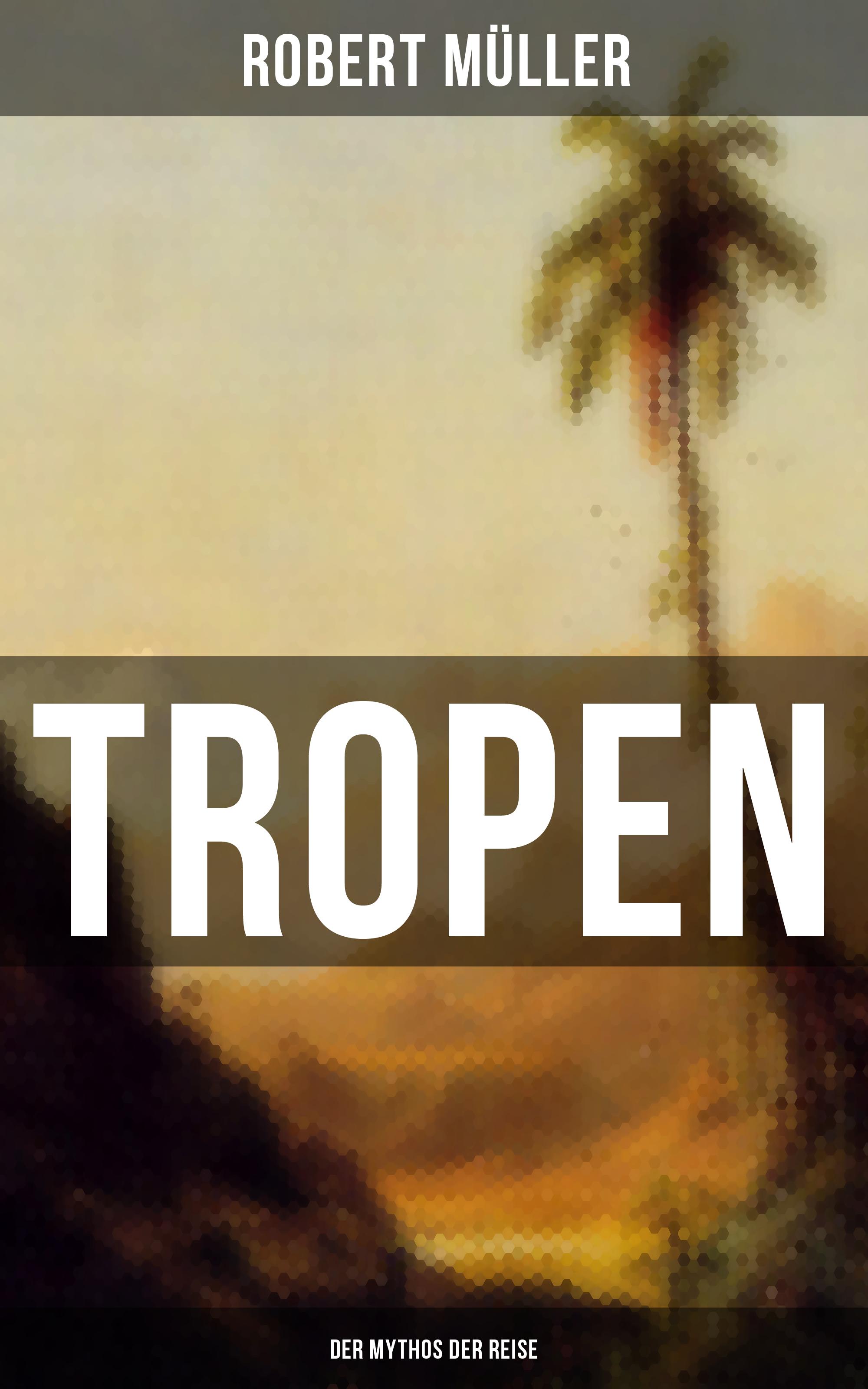 Robert Müller Tropen: Der Mythos der Reise robert emden gaskugeln anwendungen der mechanischen warmetheorie