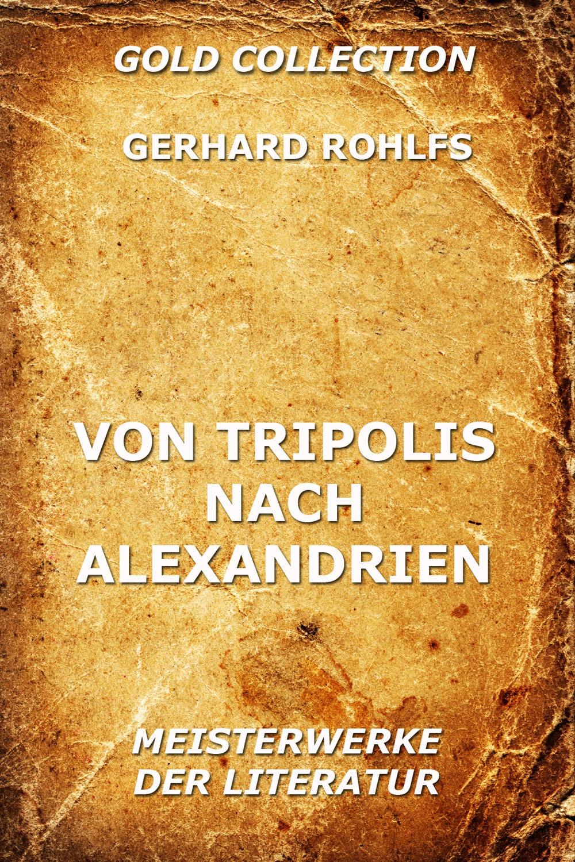 Gerhard Rohlfs Von Tripolis nach Alexandrien gerhard feix das grosse ohr von paris