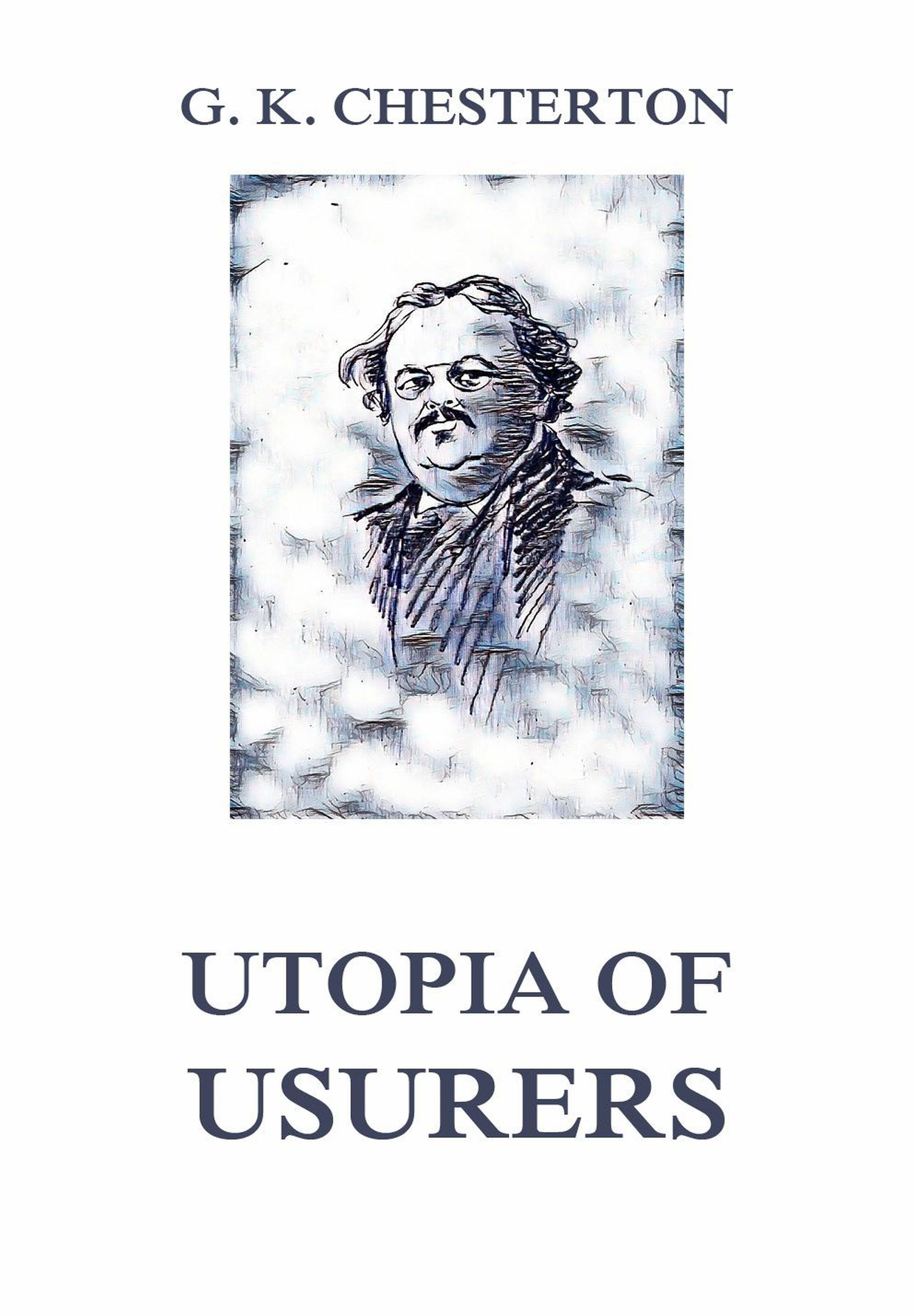 Гилберт Кит Честертон Utopia of Usurers c clark prince of utopia