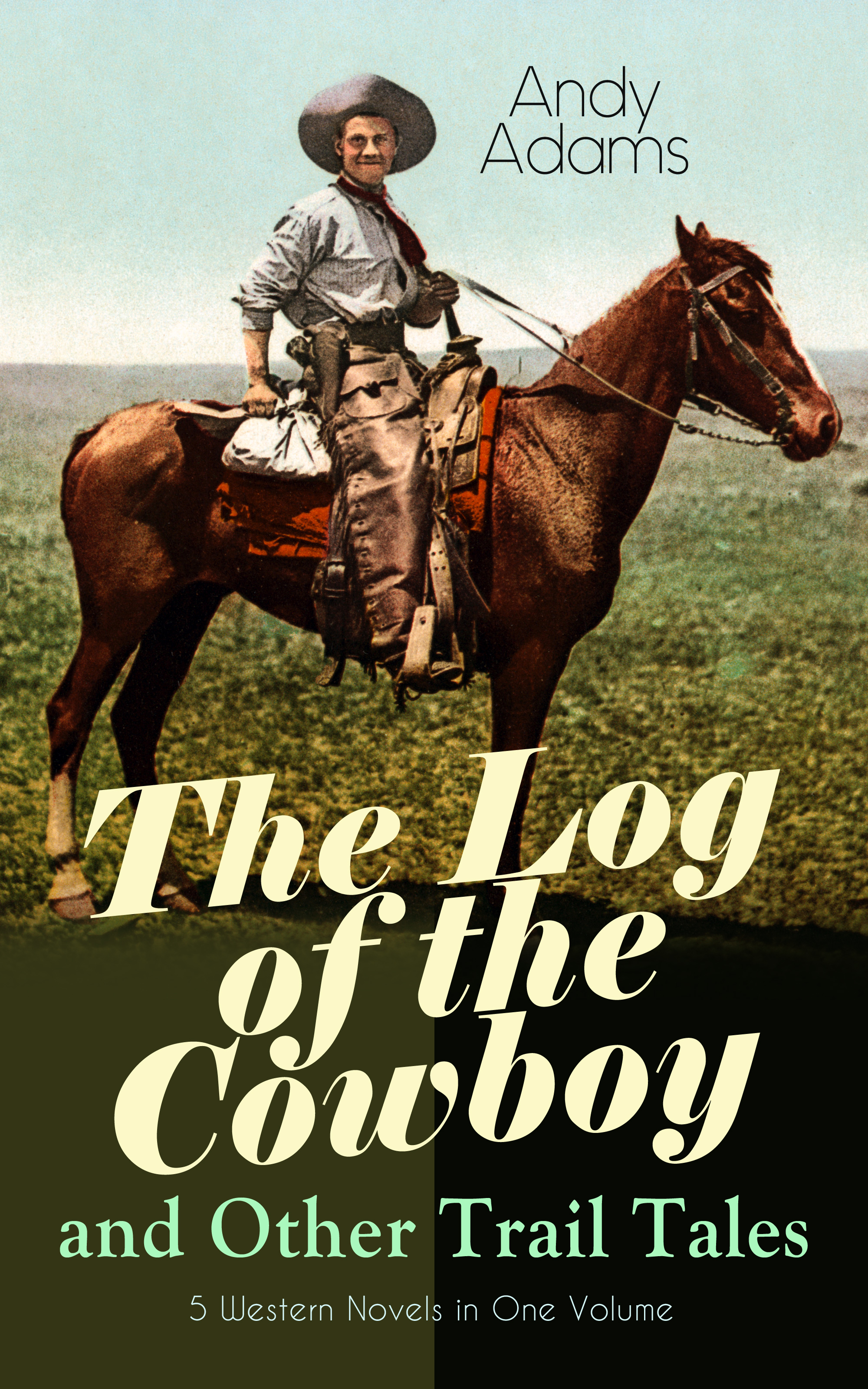 the log of the cowboy and other trail tales 5 western novels in one volume