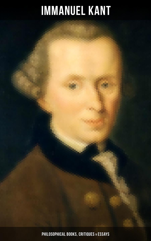 цена на Immanuel Kant IMMANUEL KANT: Philosophical Books, Critiques & Essays