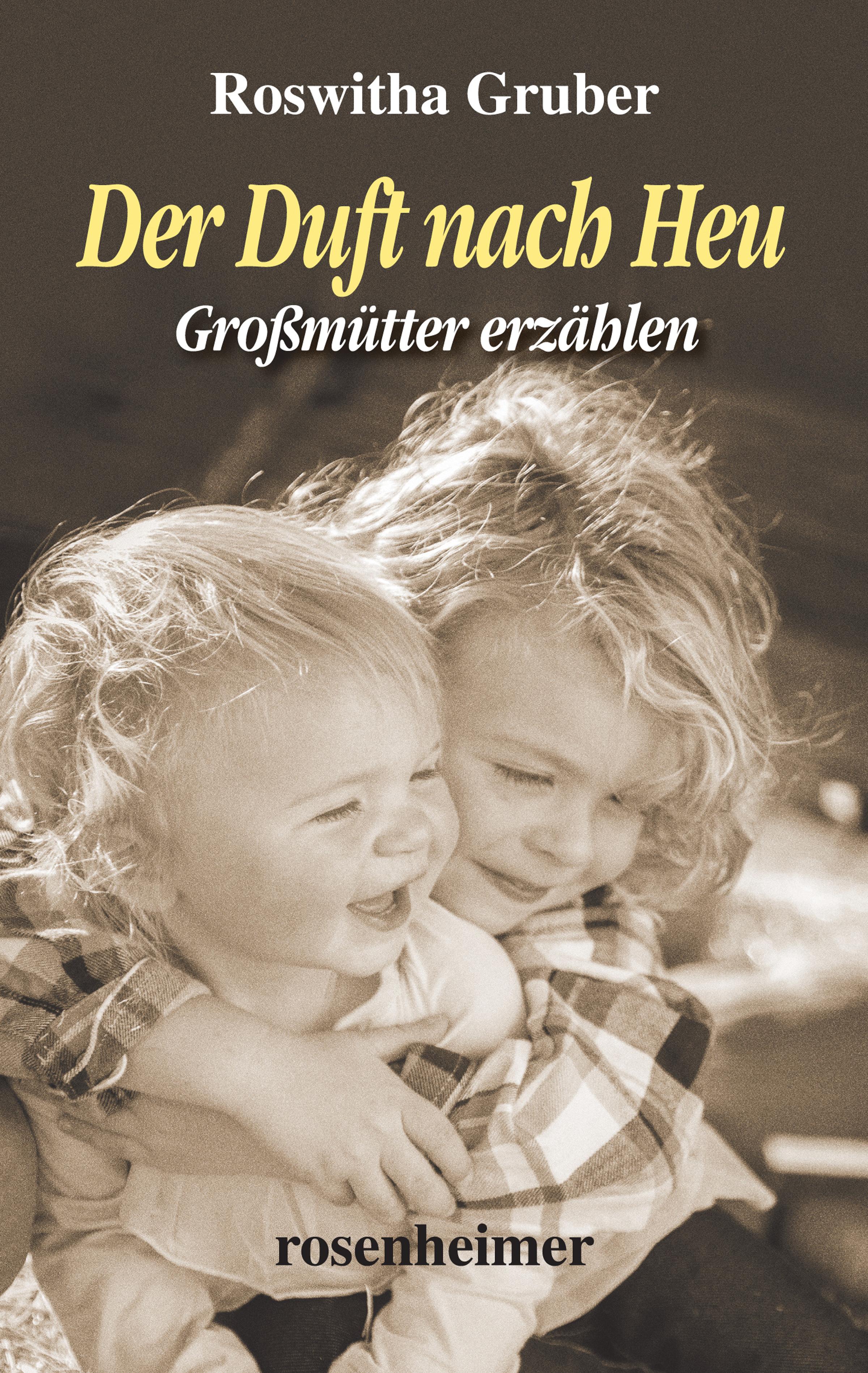 Roswitha Gruber Der Duft nach Heu - Großmütter erzählen