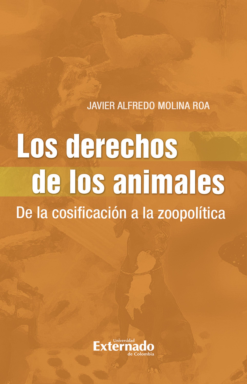 Javier Alfredo Molina Roa Los Derechos de los Animales nosotros los de entonces
